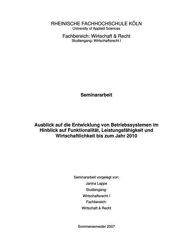Titel: Ausblick auf die Entwicklung von Betriebssystemen im Hinblick auf Funktionalität, Leistungsfähigkeit und Wirtschaftlichkeit bis zum Jahr 2010