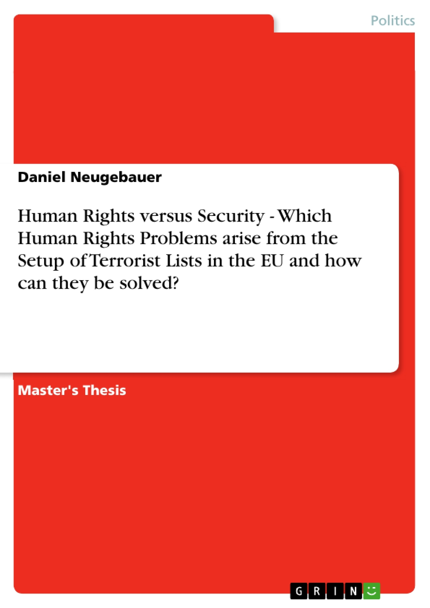 Title: Human Rights versus Security  -  Which Human Rights Problems arise from the Setup of Terrorist Lists in the EU and how can they be solved?