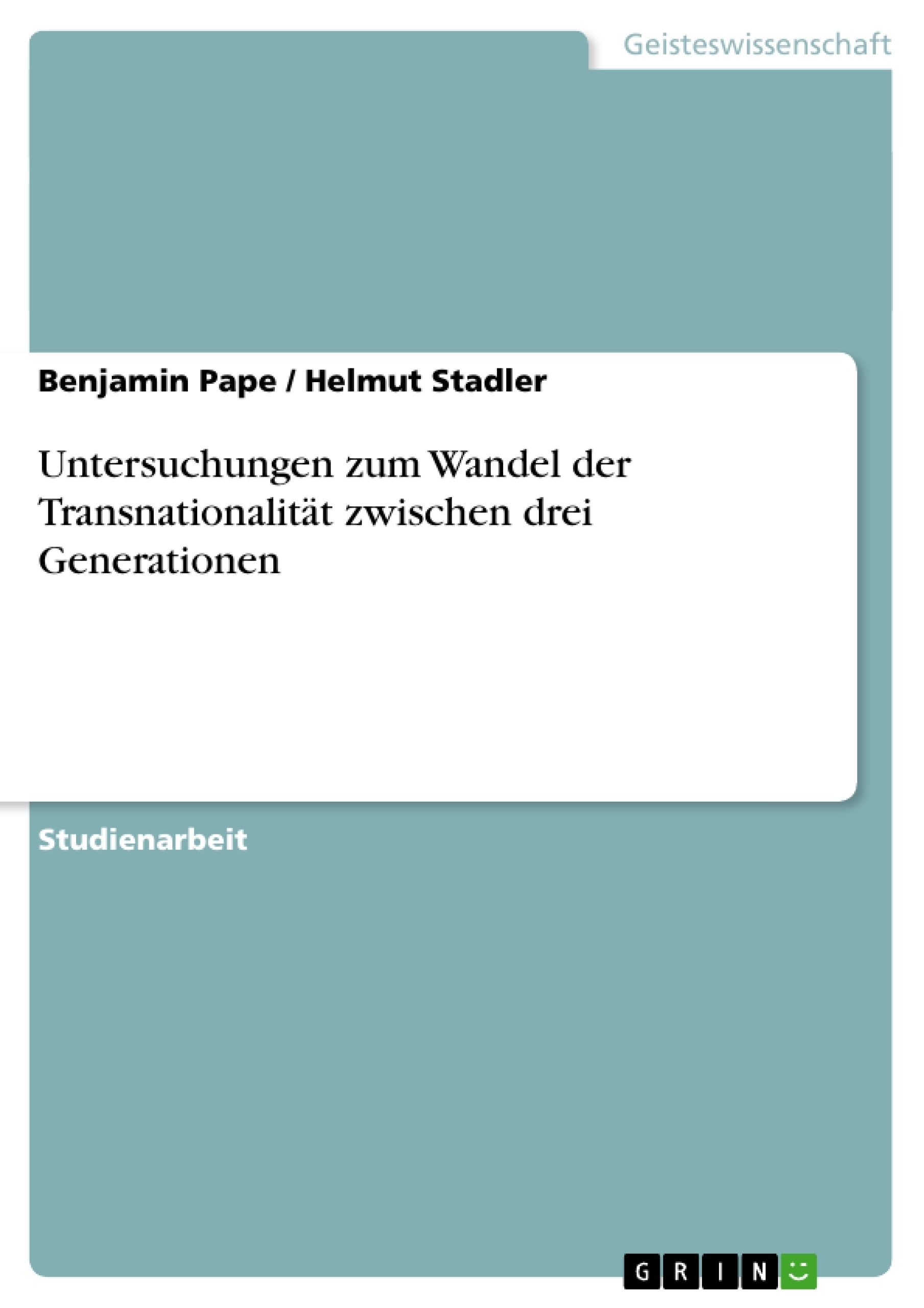 Titel: Untersuchungen zum Wandel der Transnationalität zwischen drei Generationen
