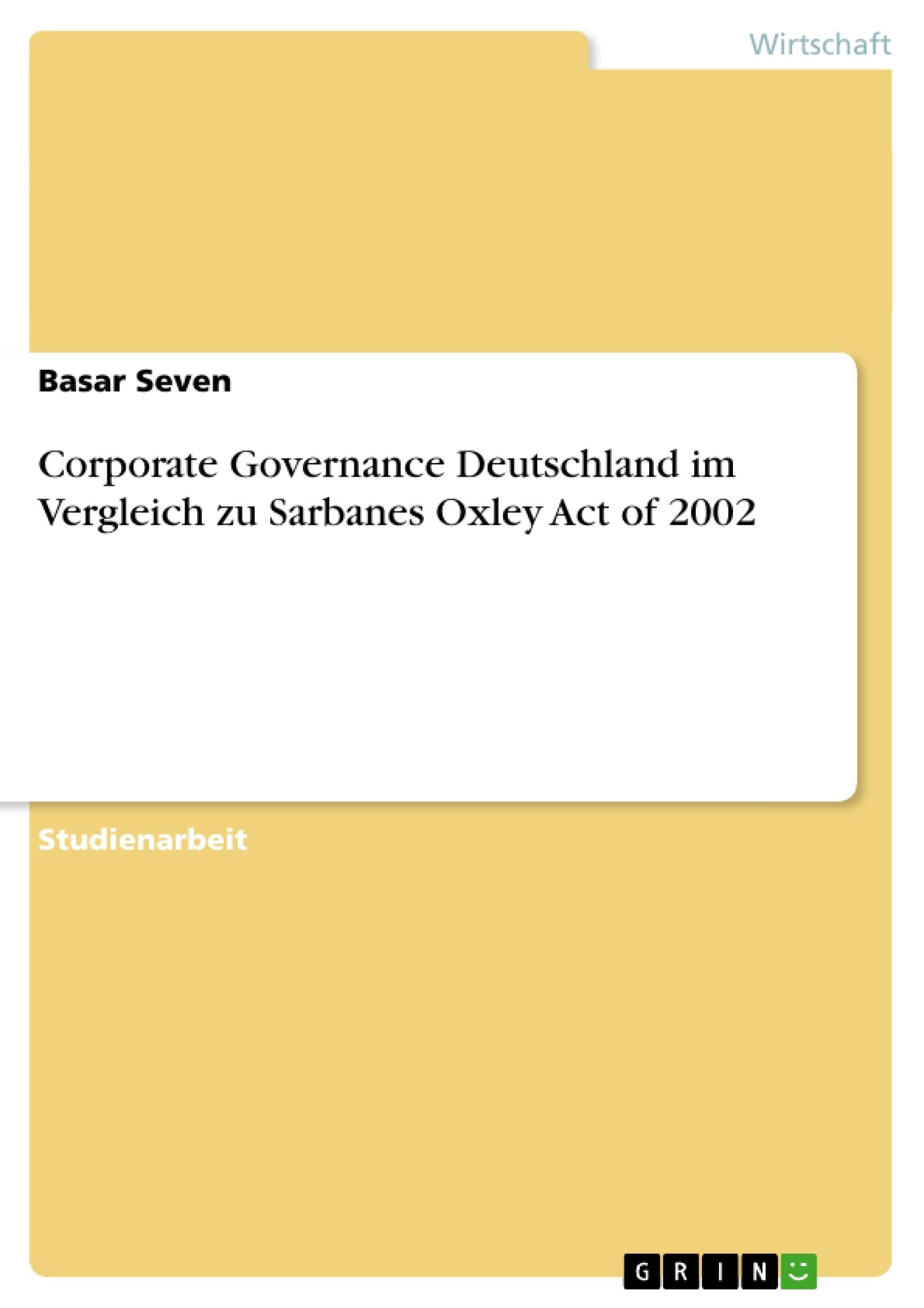 Titel: Corporate Governance Deutschland im Vergleich zu Sarbanes Oxley Act of 2002