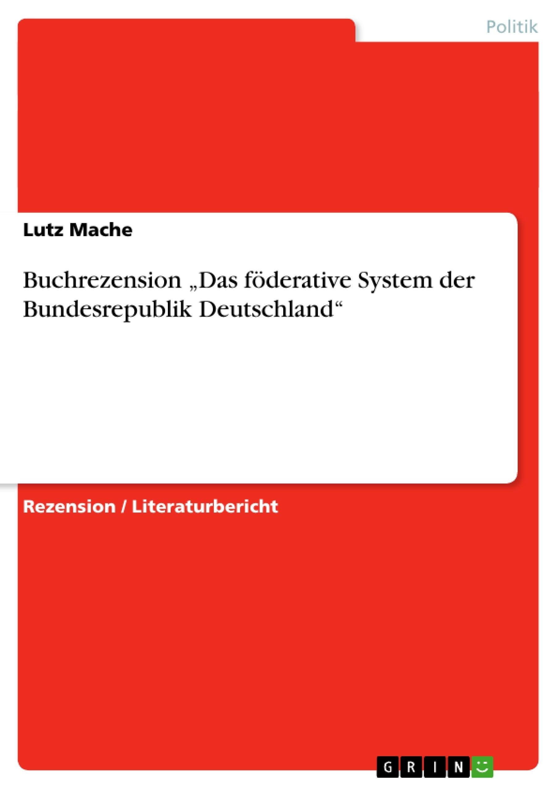 """Titel: Buchrezension """"Das föderative System der Bundesrepublik Deutschland"""""""
