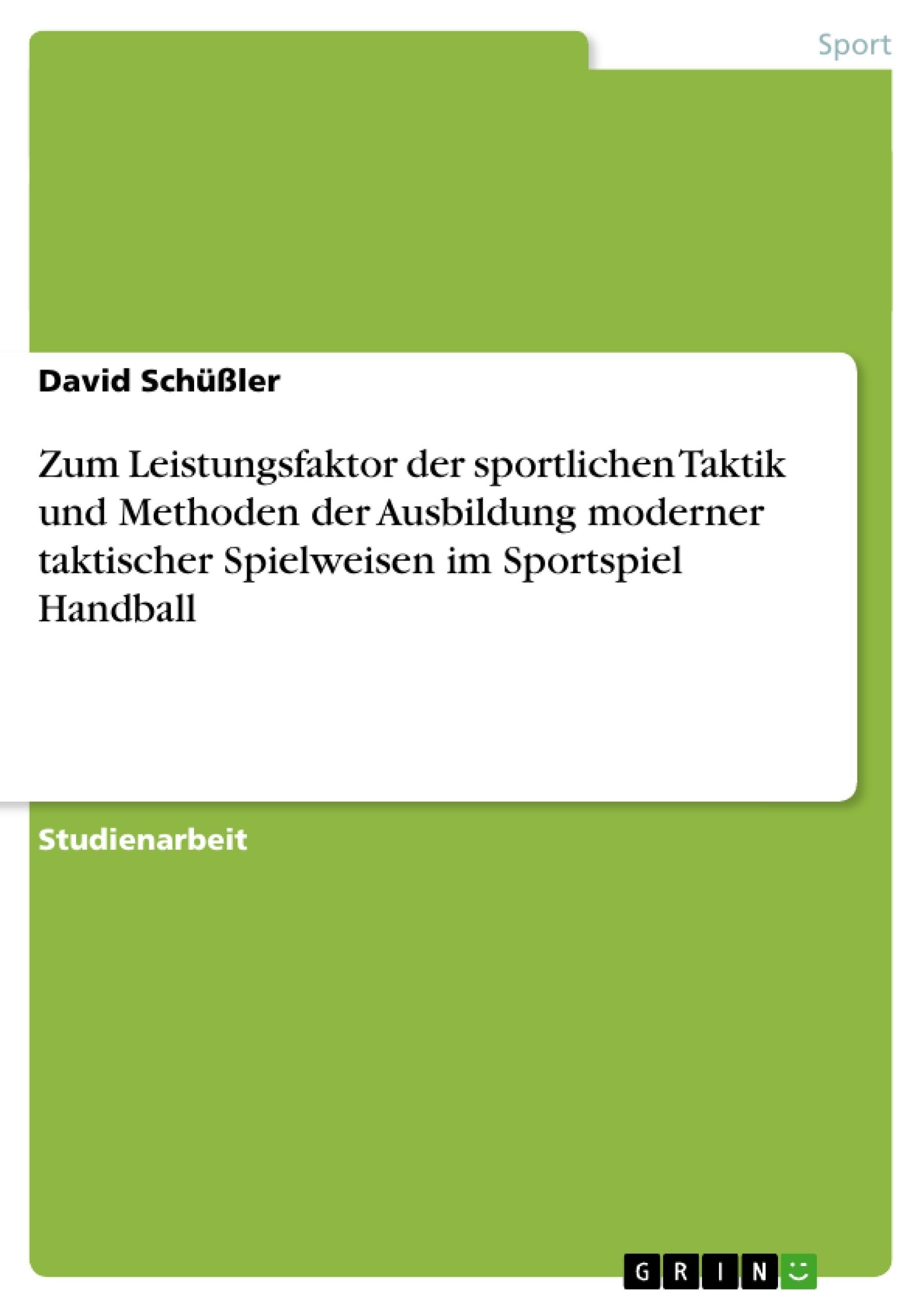Titel: Zum Leistungsfaktor der sportlichen Taktik und Methoden der Ausbildung moderner taktischer Spielweisen im Sportspiel Handball