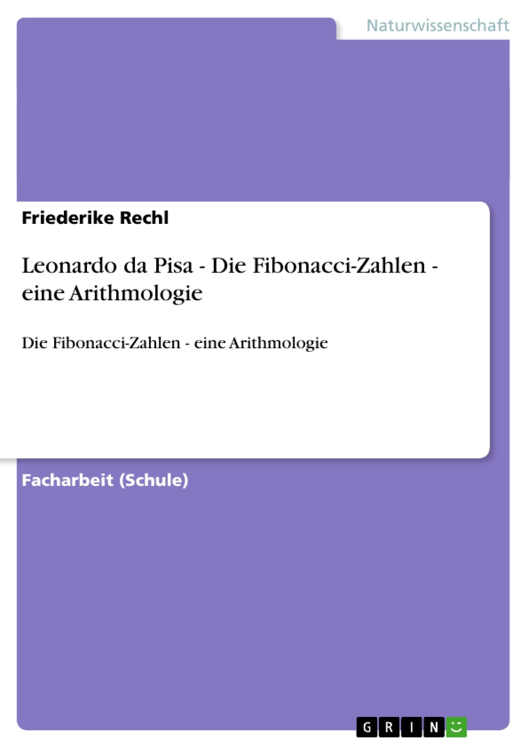 Titel: Leonardo da Pisa   -  Die Fibonacci-Zahlen - eine Arithmologie