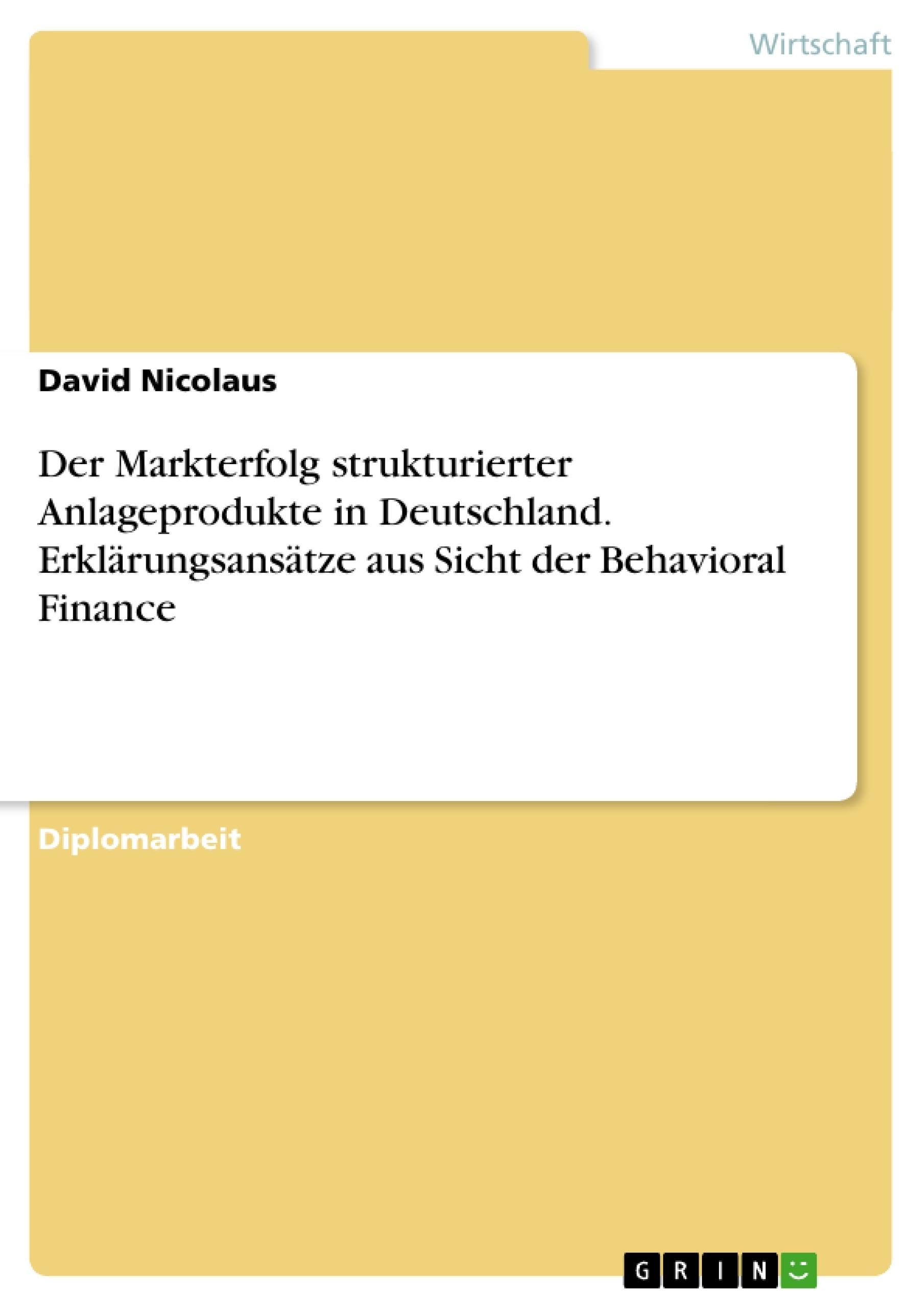 Titel: Der Markterfolg strukturierter  Anlageprodukte in Deutschland. Erklärungsansätze aus Sicht der Behavioral Finance