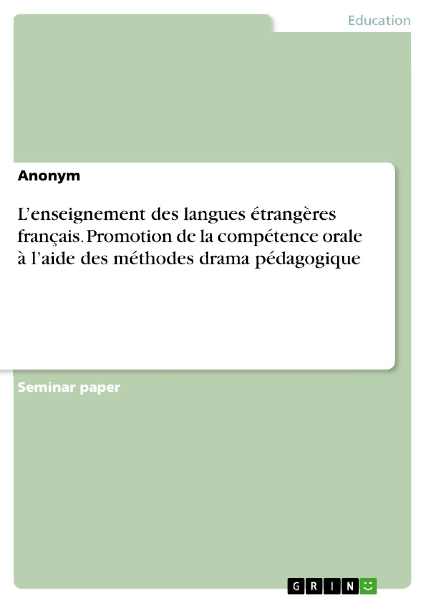 Titre: L'enseignement des langues étrangères français. Promotion de la compétence orale à l'aide des méthodes drama pédagogique
