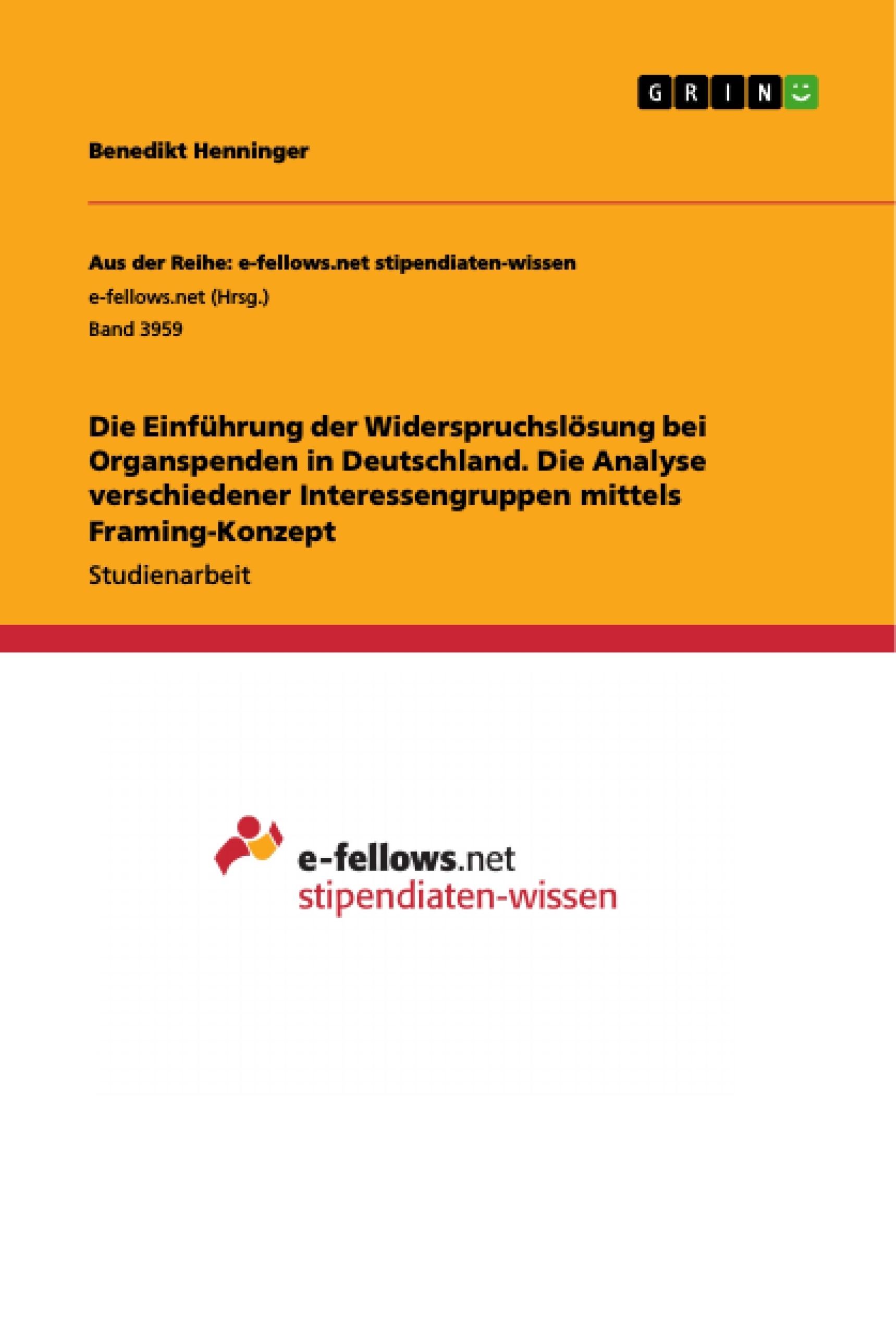 Titel: Die Einführung der Widerspruchslösung bei Organspenden in Deutschland. Die Analyse verschiedener Interessengruppen mittels Framing-Konzept