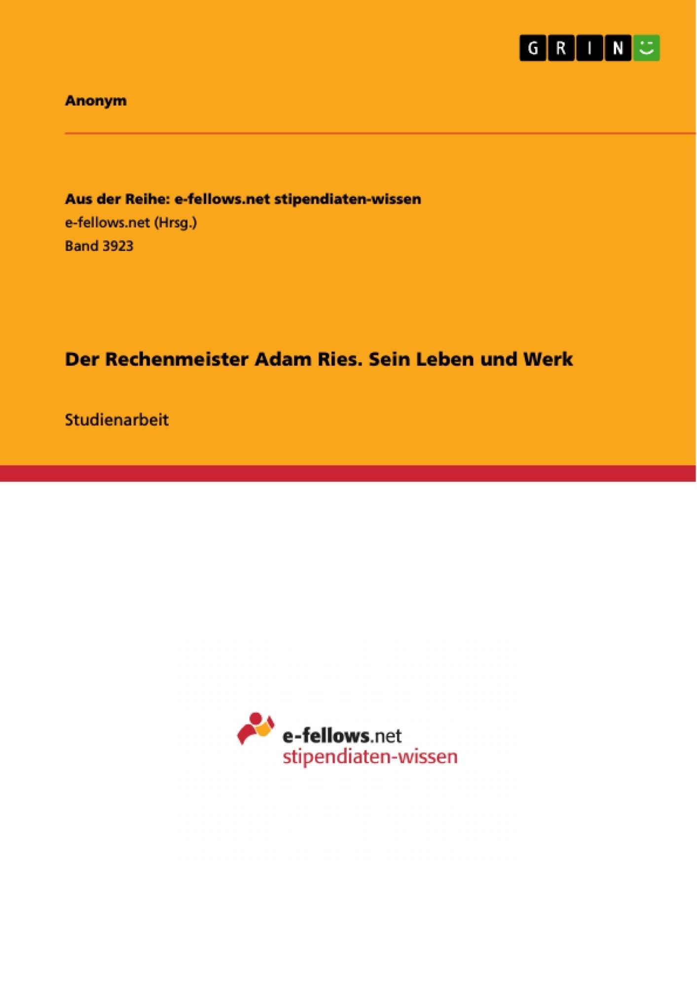 Titel: Der Rechenmeister Adam Ries. Sein Leben und Werk