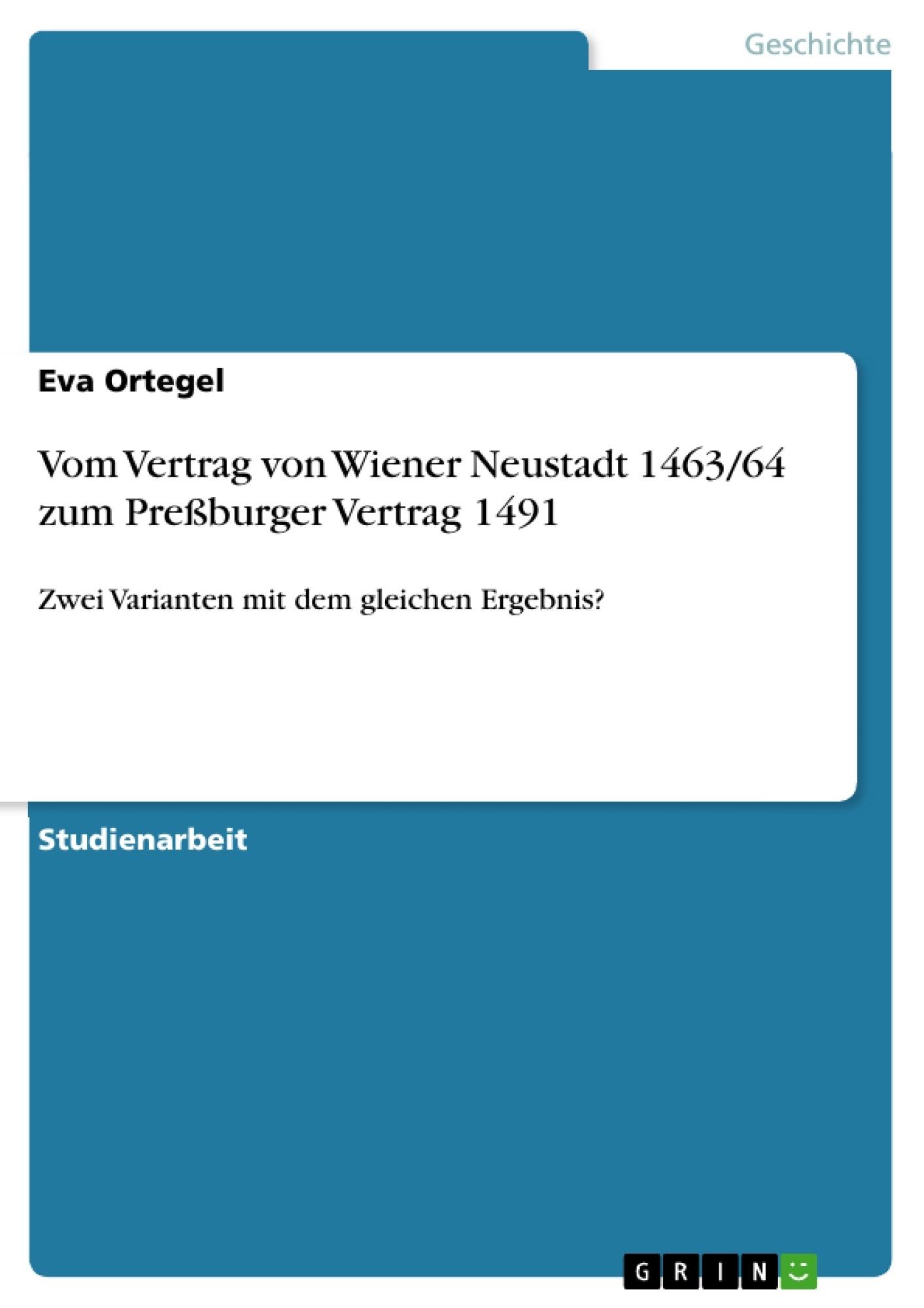 Titel: Vom Vertrag von Wiener Neustadt 1463/64 zum Preßburger Vertrag 1491