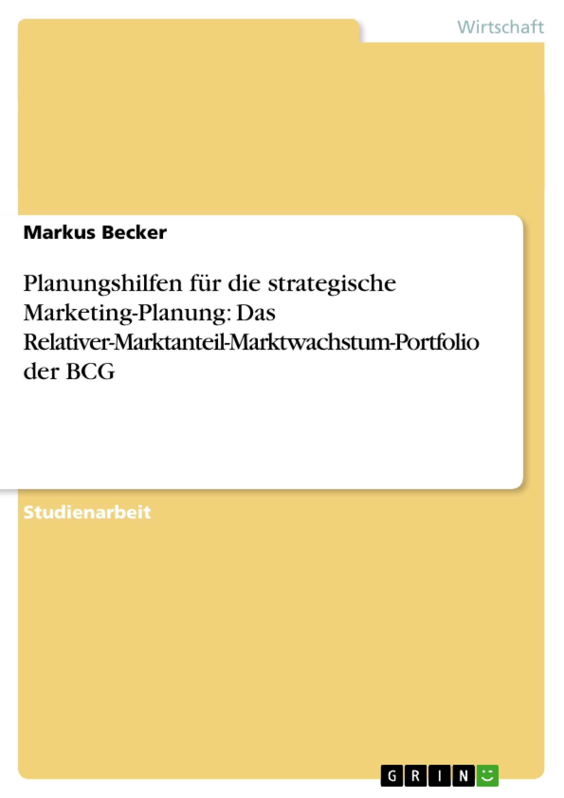 Titel: Planungshilfen für die strategische Marketing-Planung: Das Relativer-Marktanteil-Marktwachstum-Portfolio der BCG