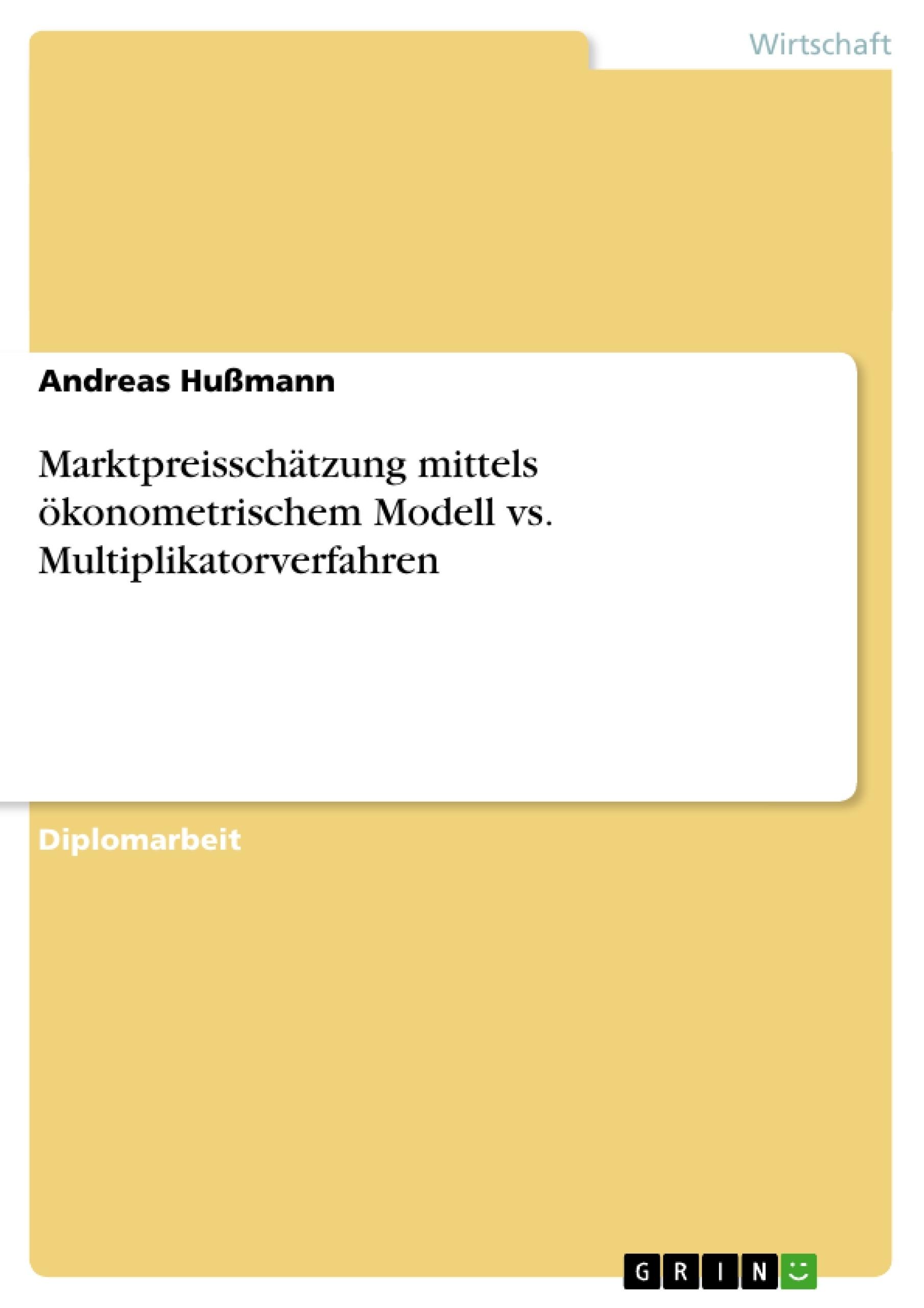 Titel: Marktpreisschätzung mittels ökonometrischem Modell vs. Multiplikatorverfahren