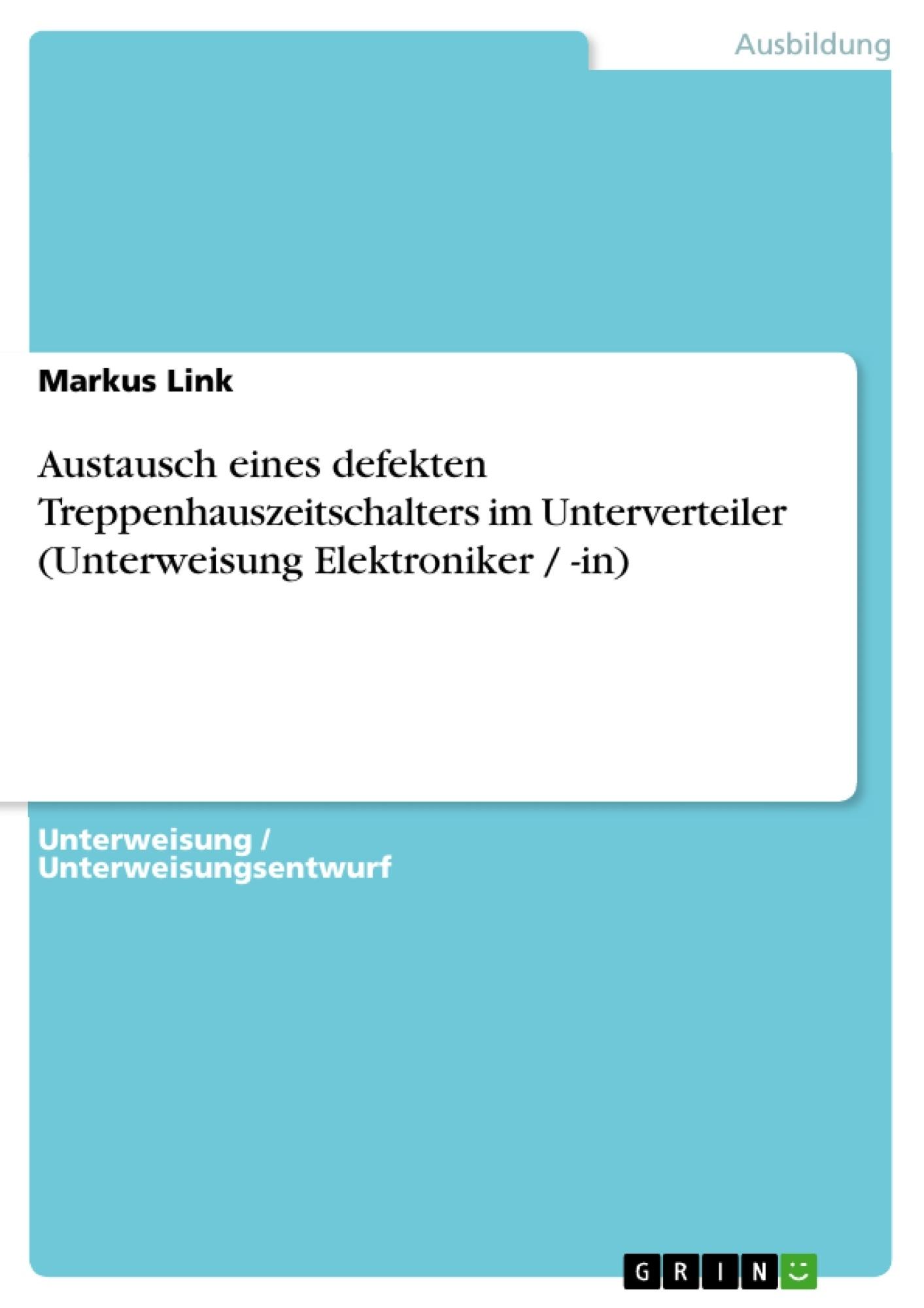Titel: Austausch eines defekten Treppenhauszeitschalters im Unterverteiler (Unterweisung Elektroniker / -in)