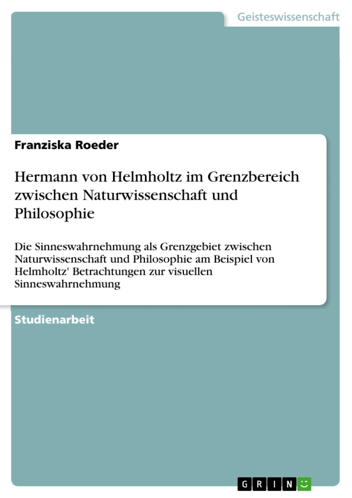 Titel: Hermann von Helmholtz im Grenzbereich zwischen Naturwissenschaft und Philosophie