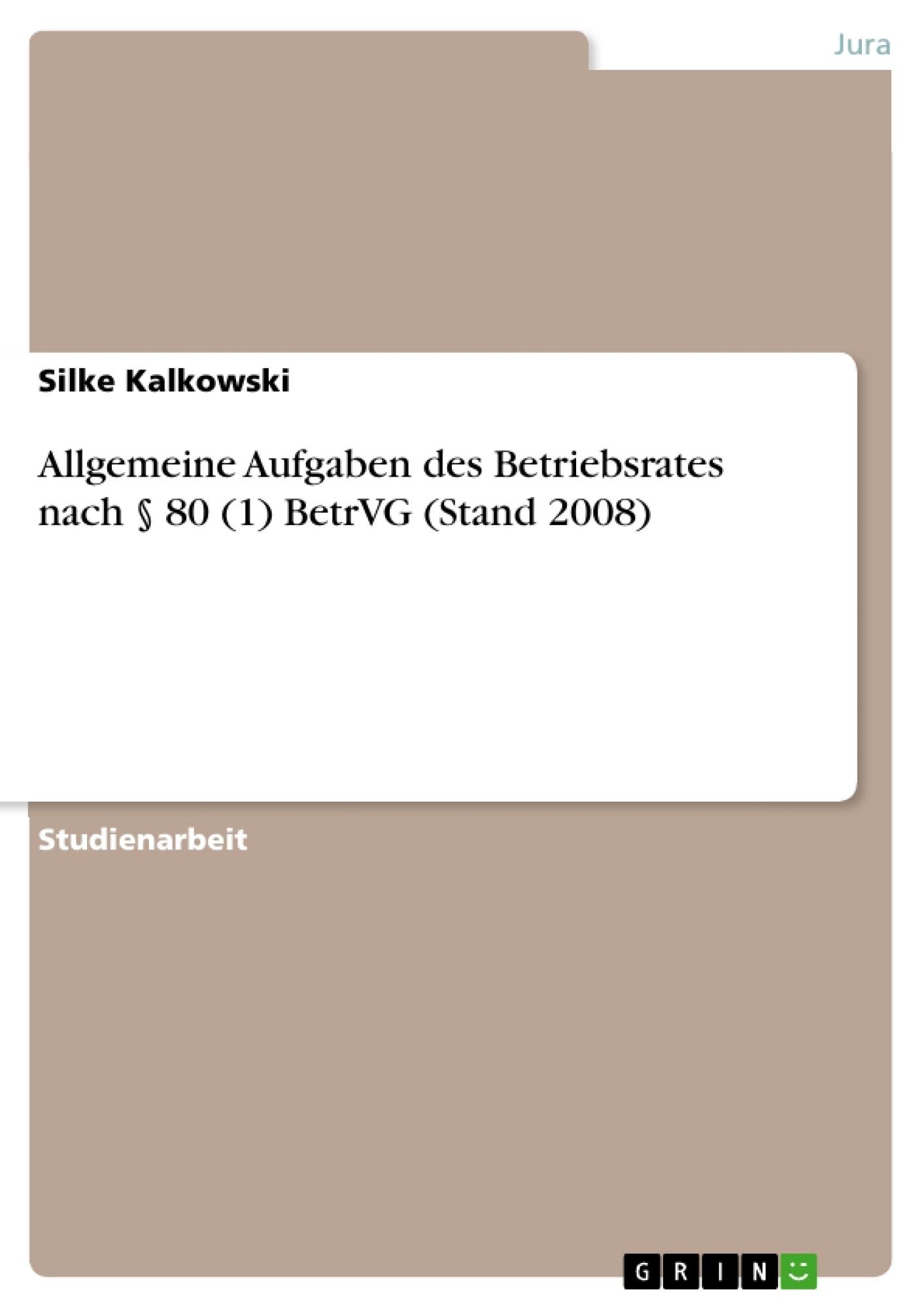 Titel: Allgemeine Aufgaben des Betriebsrates nach § 80 (1) BetrVG (Stand 2008)