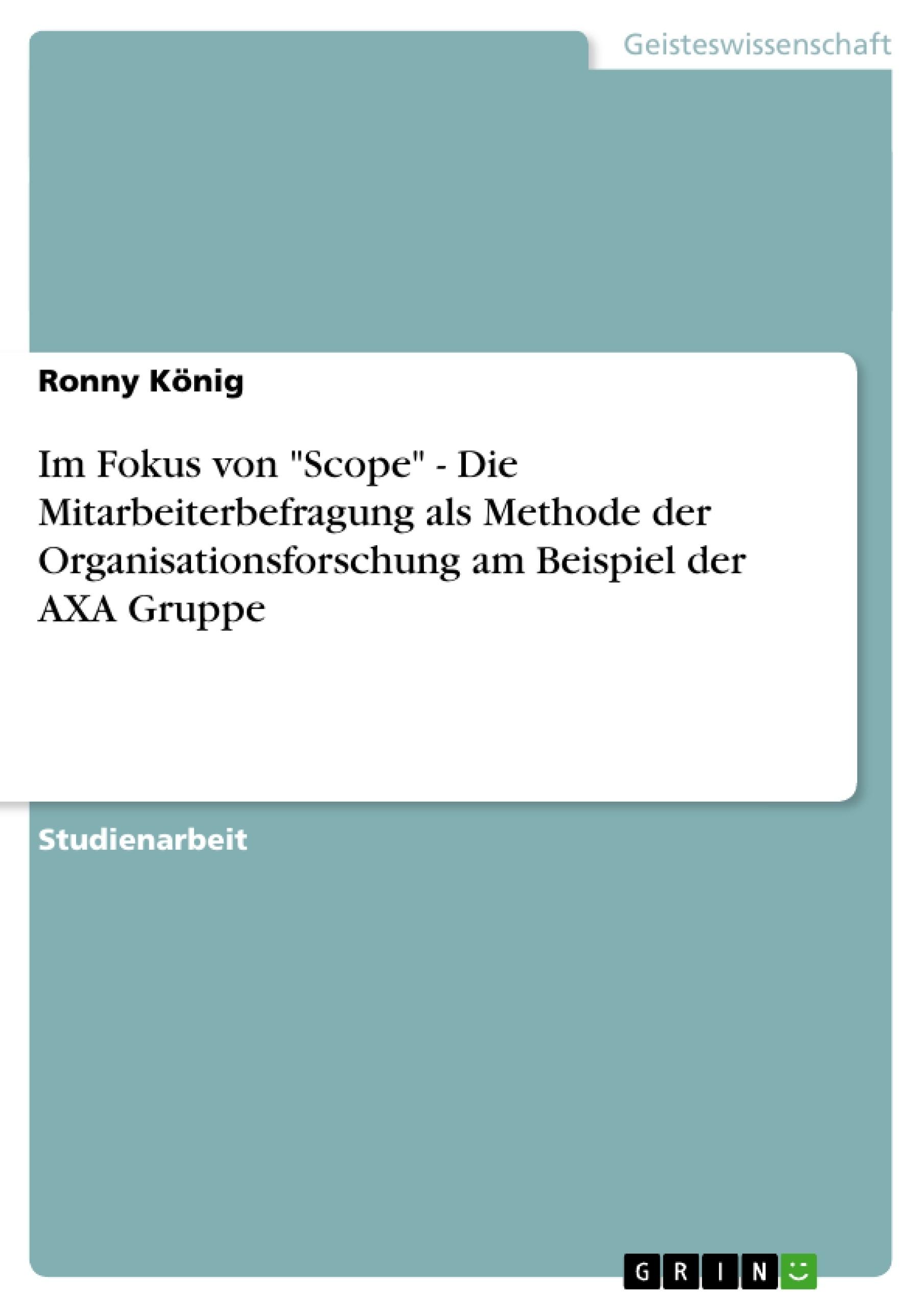 """Titel: Im Fokus von """"Scope"""" - Die Mitarbeiterbefragung als Methode der Organisationsforschung am Beispiel der AXA Gruppe"""