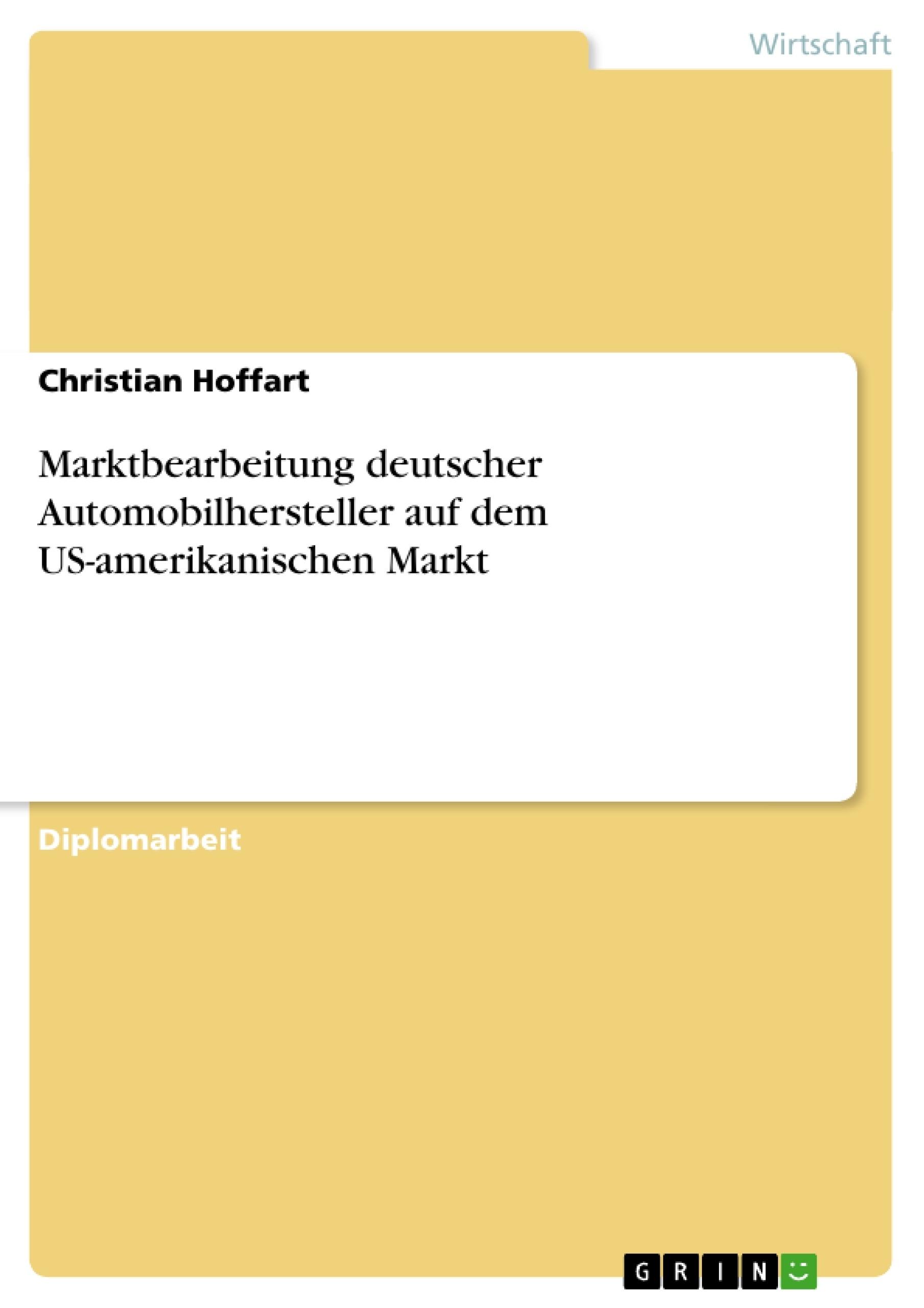 Titel: Marktbearbeitung deutscher Automobilhersteller auf dem US-amerikanischen Markt