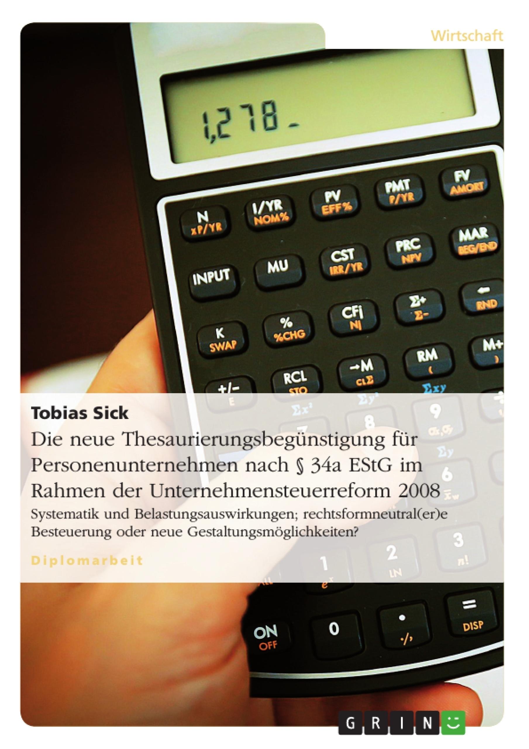 Titel: Die neue Thesaurierungsbegünstigung für Personenunternehmen nach § 34a EStG im Rahmen der Unternehmensteuerreform 2008