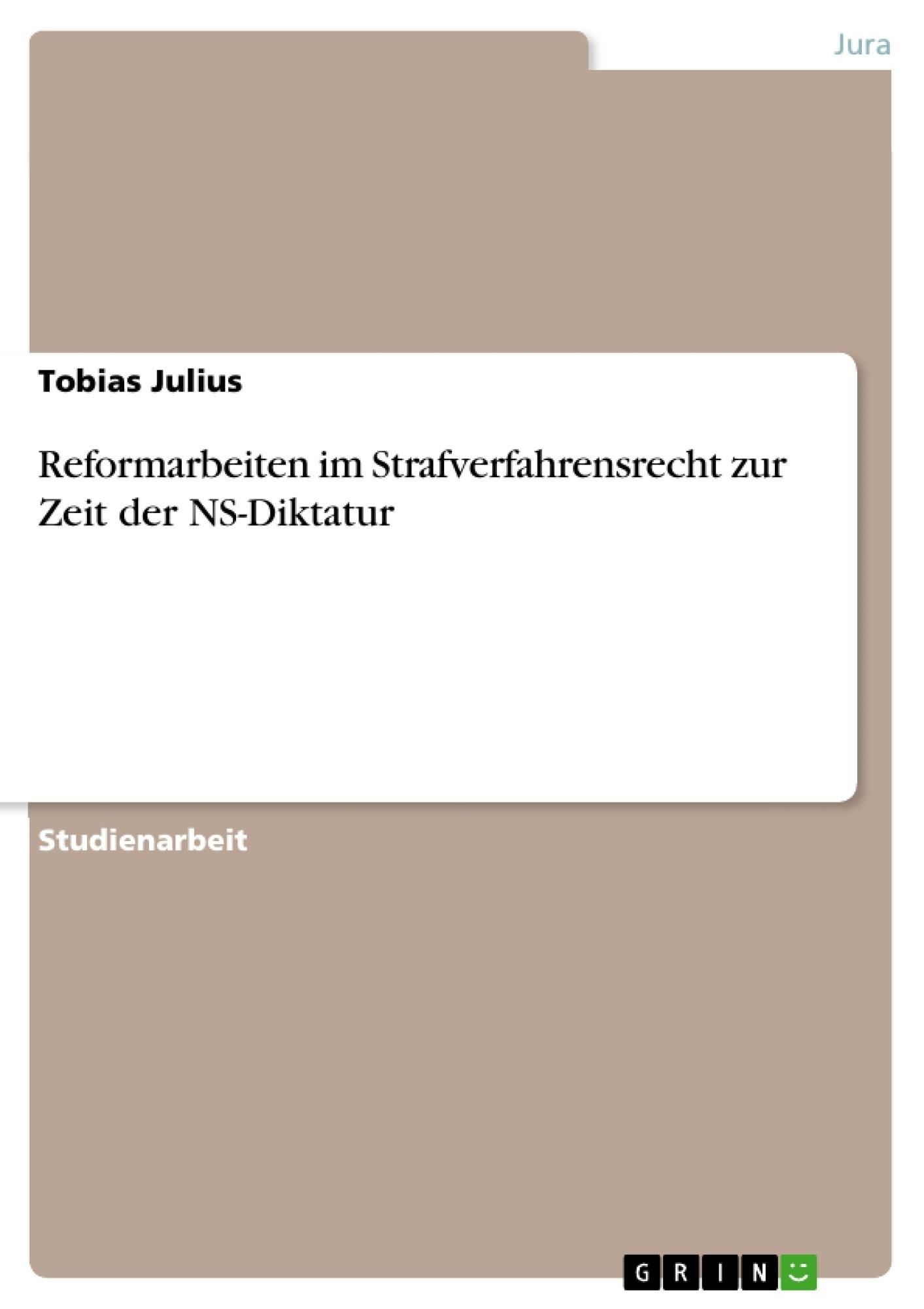 Titel: Reformarbeiten im Strafverfahrensrecht zur Zeit der NS-Diktatur