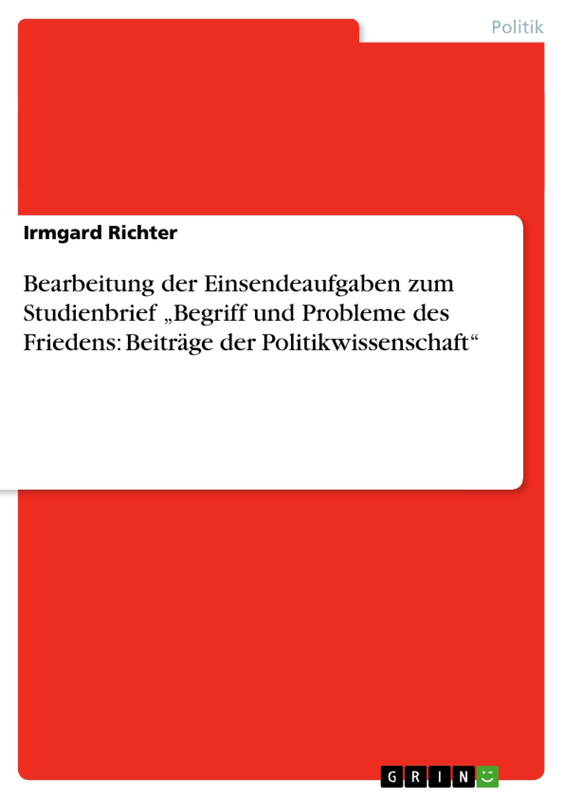 """Titel: Bearbeitung der Einsendeaufgaben zum Studienbrief  """"Begriff und Probleme des Friedens: Beiträge der Politikwissenschaft"""""""