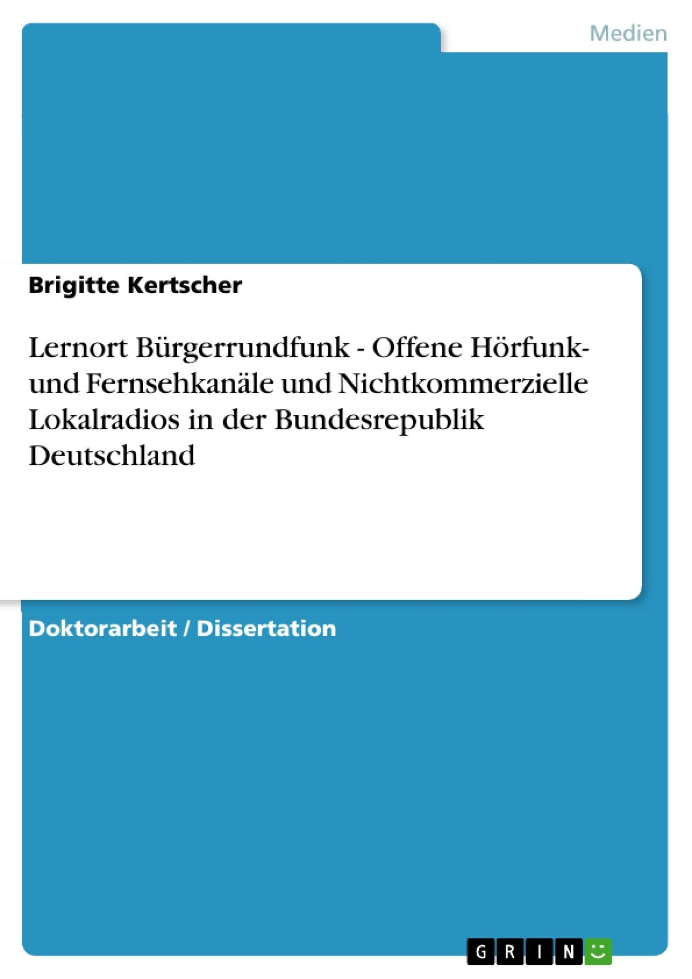 Titel: Lernort Bürgerrundfunk - Offene Hörfunk- und Fernsehkanäle und Nichtkommerzielle Lokalradios in der Bundesrepublik Deutschland