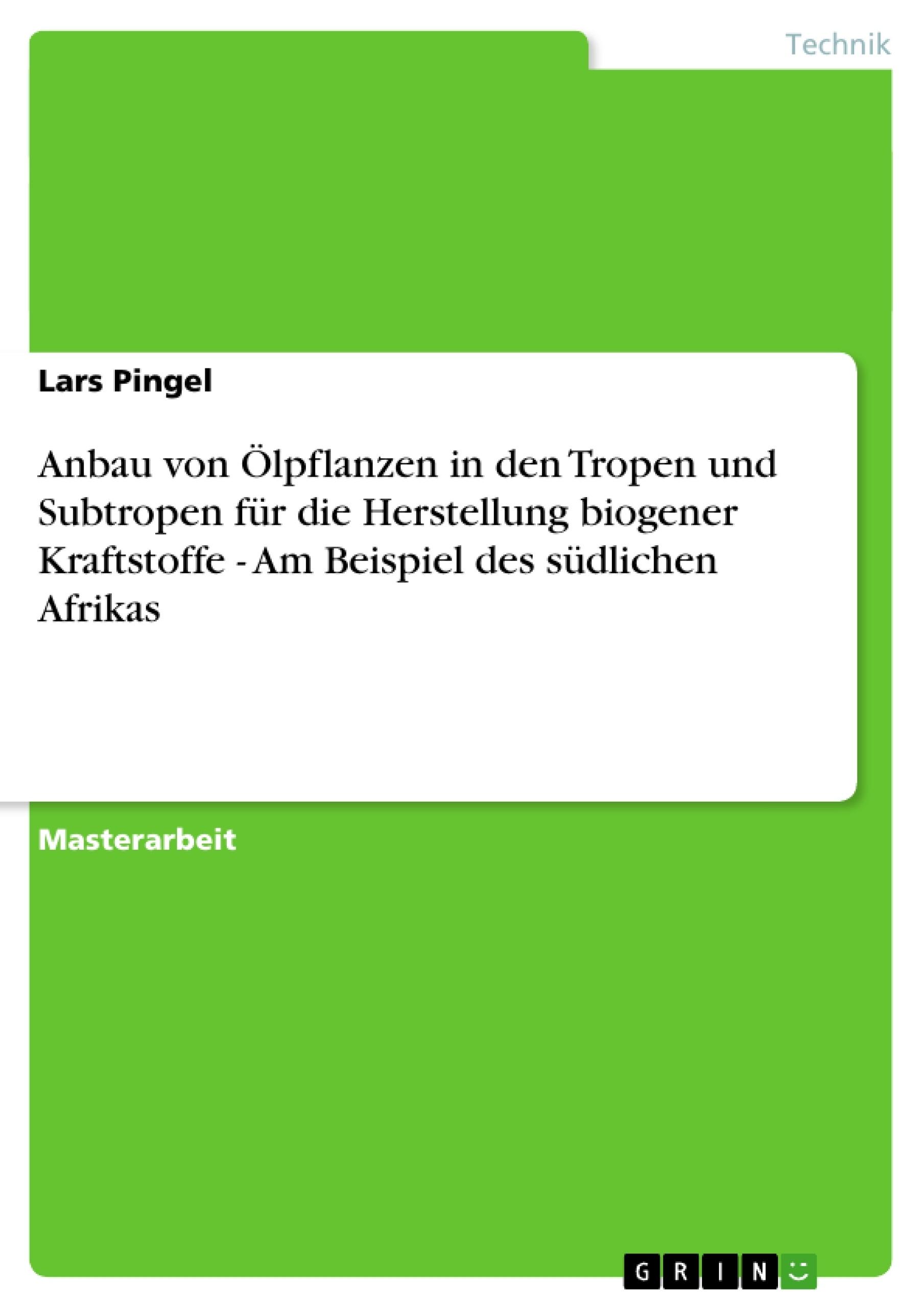 Titel: Anbau von Ölpflanzen in den Tropen und Subtropen für die Herstellung biogener Kraftstoffe - Am Beispiel des südlichen Afrikas