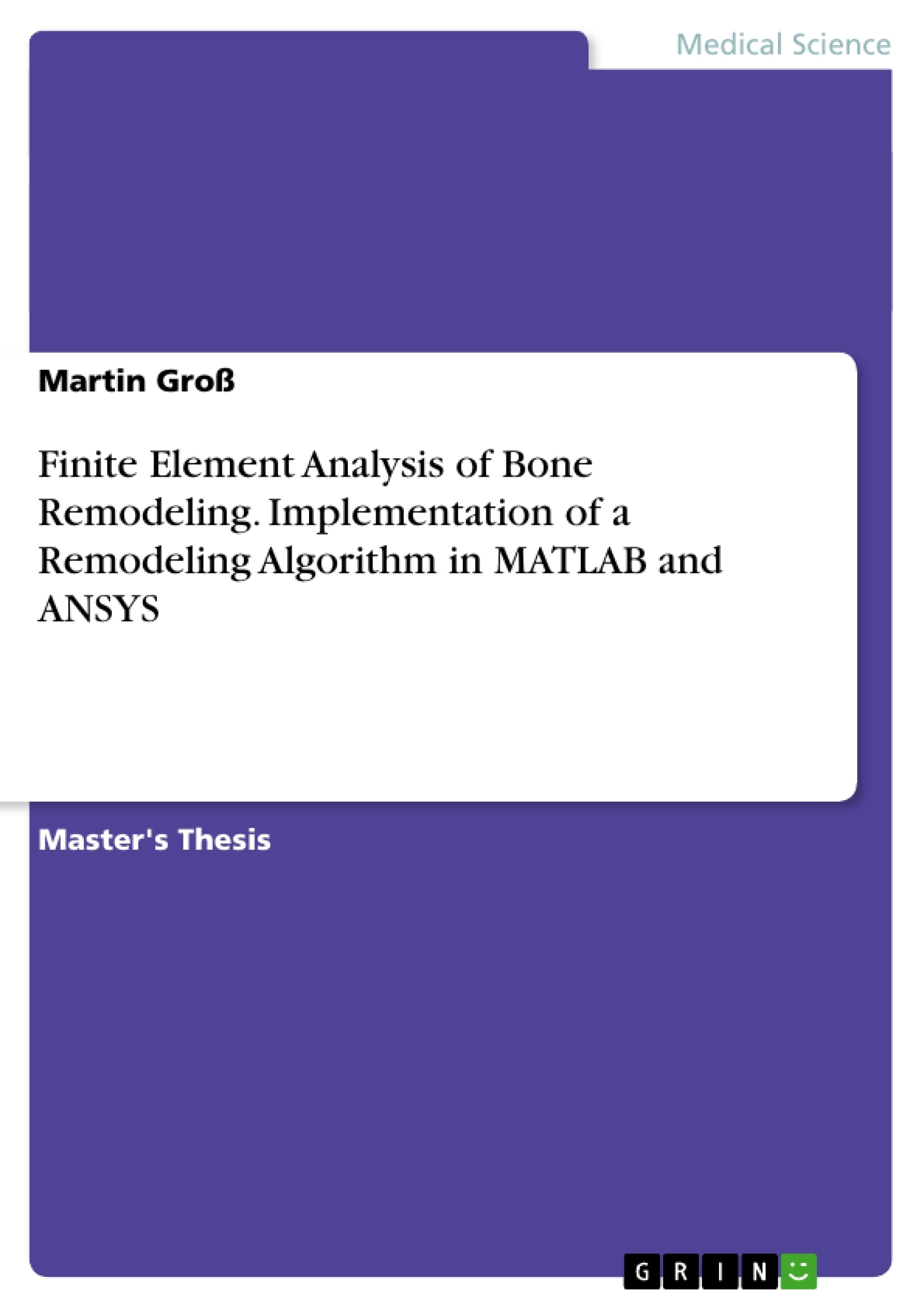 GRIN - Finite Element Analysis of Bone Remodeling  Implementation of a  Remodeling Algorithm in MATLAB and ANSYS