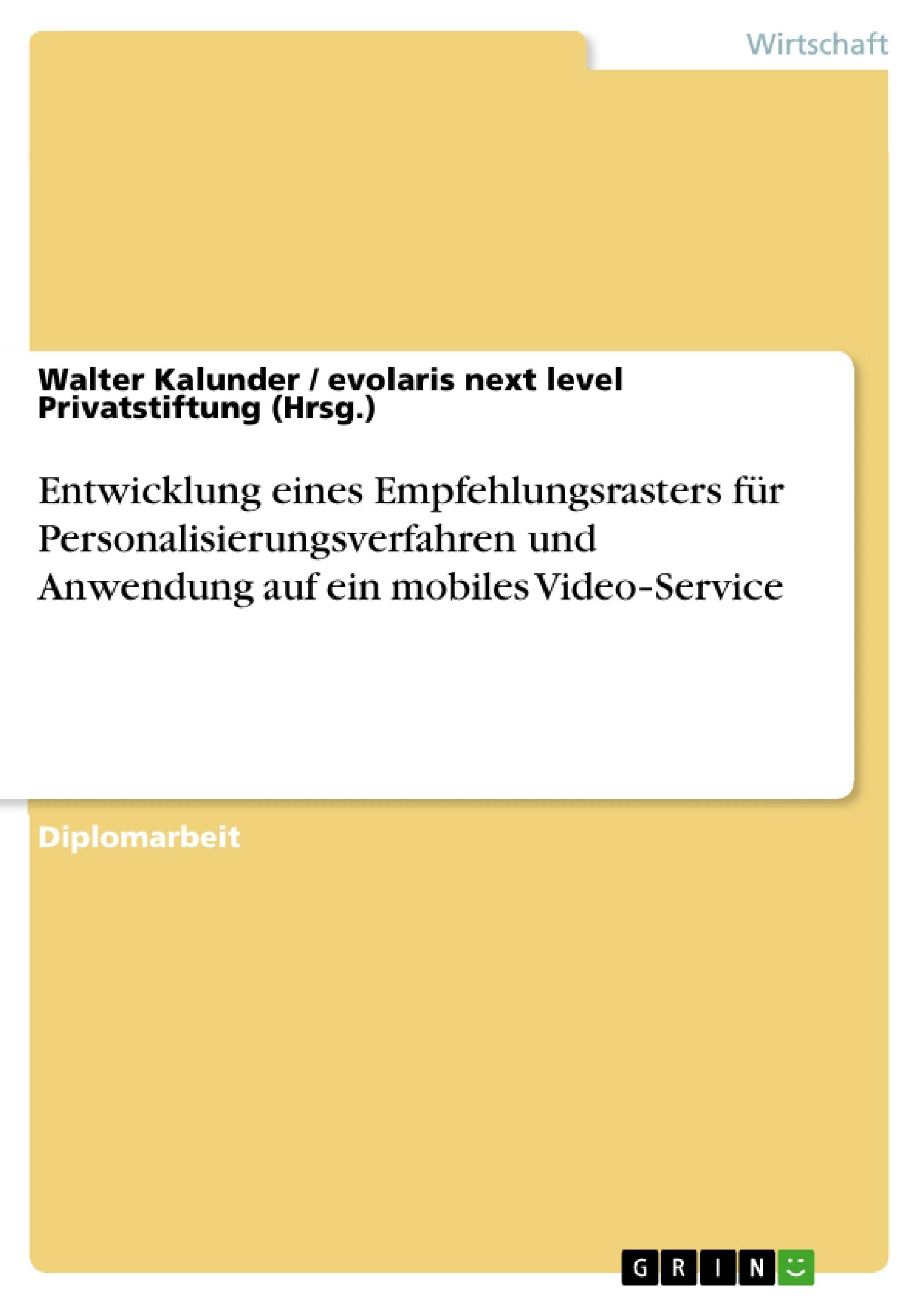 Titel: Entwicklung eines Empfehlungsrasters für Personalisierungsverfahren und Anwendung auf ein mobiles Video‐Service