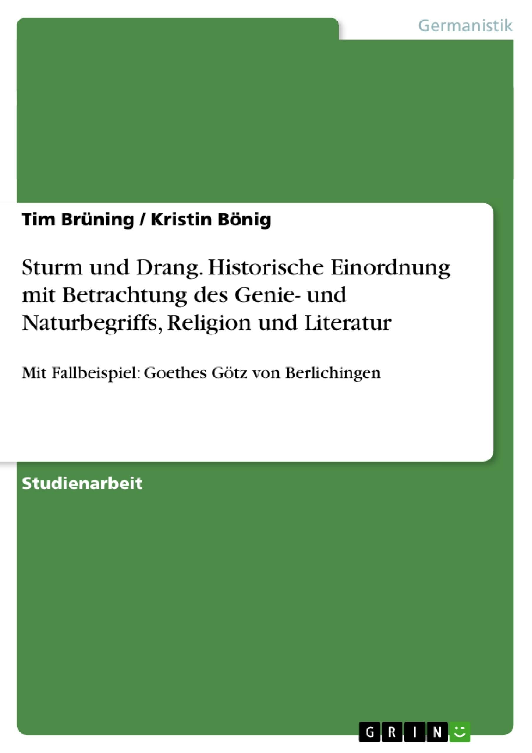 Titel: Sturm und Drang. Historische Einordnung mit Betrachtung des Genie- und Naturbegriffs, Religion und Literatur
