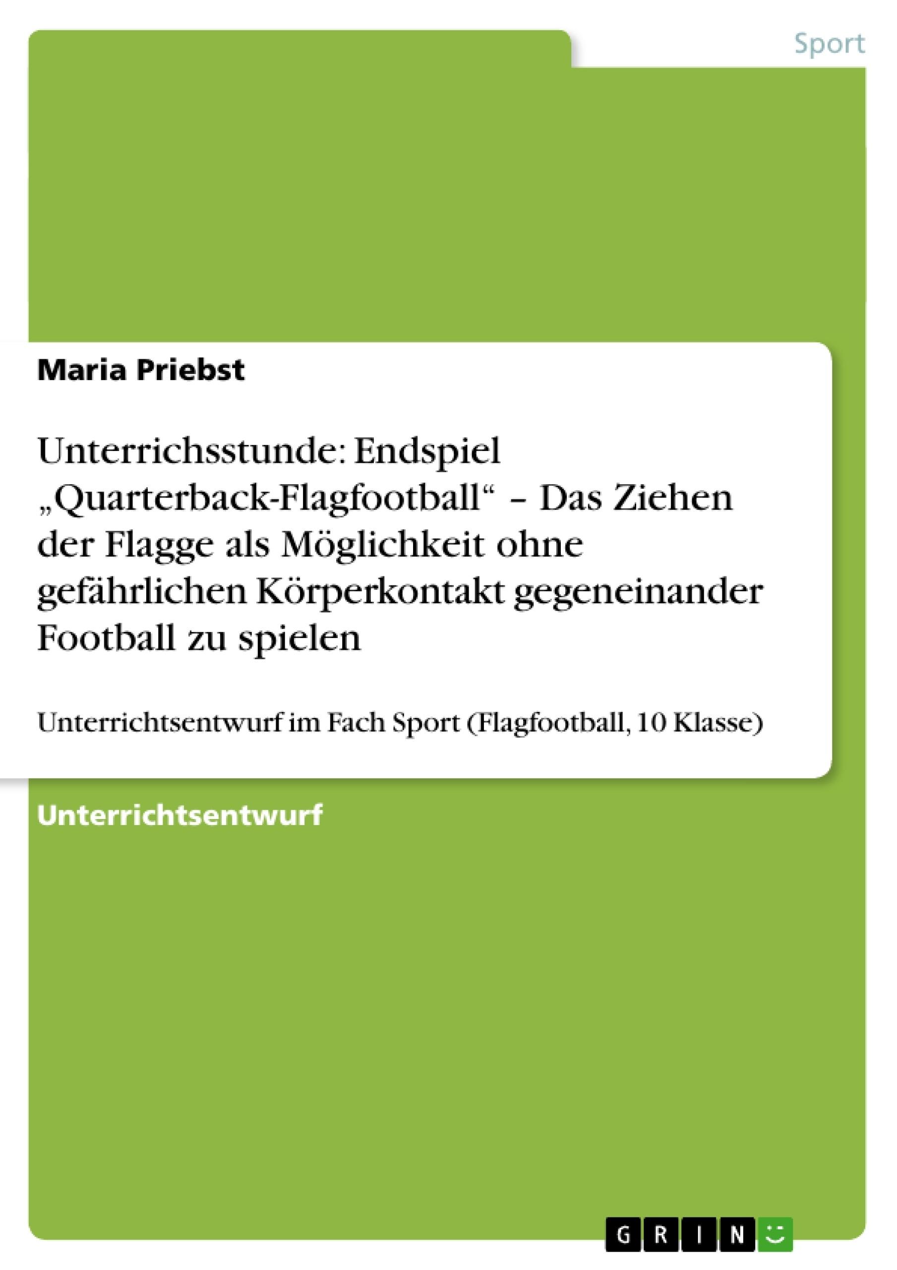 """Titel: Unterrichsstunde: Endspiel """"Quarterback-Flagfootball"""" – Das Ziehen der Flagge als Möglichkeit ohne gefährlichen Körperkontakt gegeneinander Football zu spielen"""