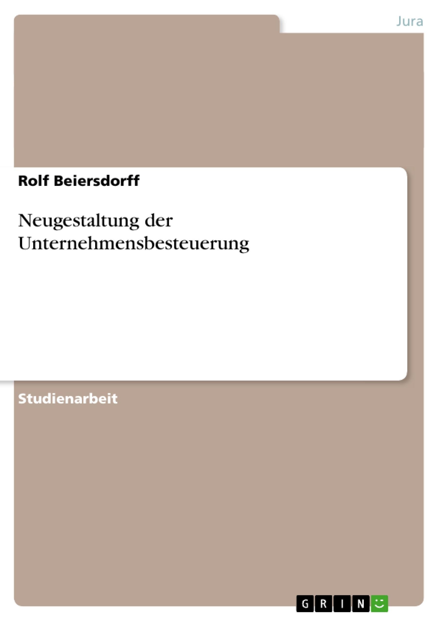 Titel: Neugestaltung der Unternehmensbesteuerung