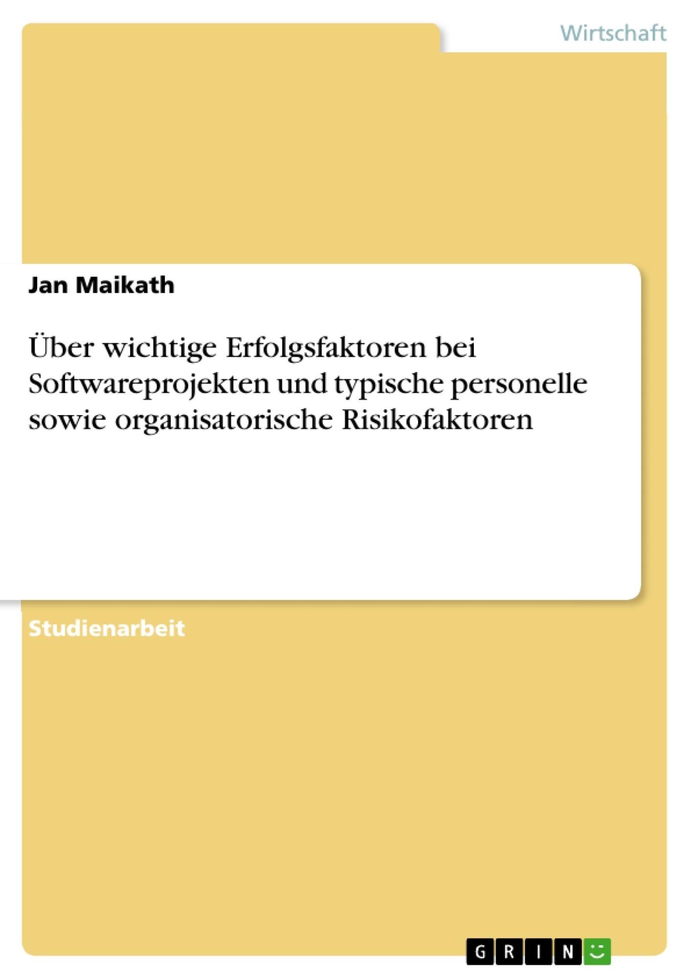 Titel: Über  wichtige Erfolgsfaktoren bei Softwareprojekten und typische personelle sowie organisatorische Risikofaktoren