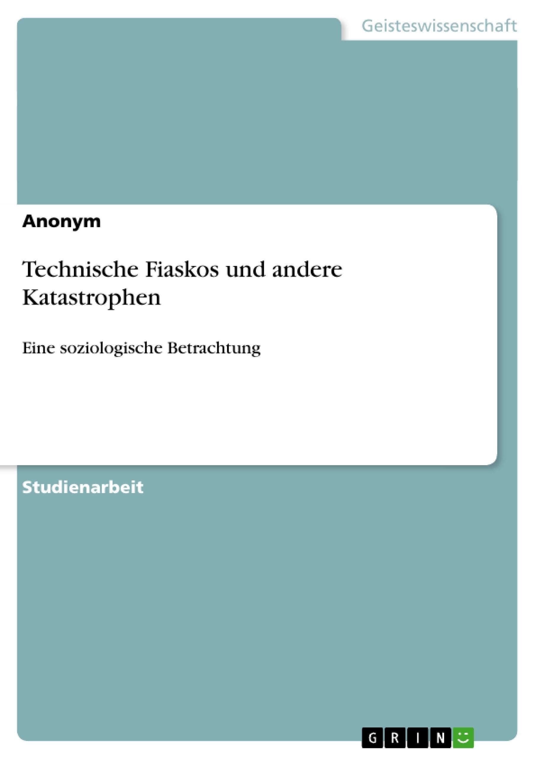 Titel: Technische Fiaskos und andere Katastrophen