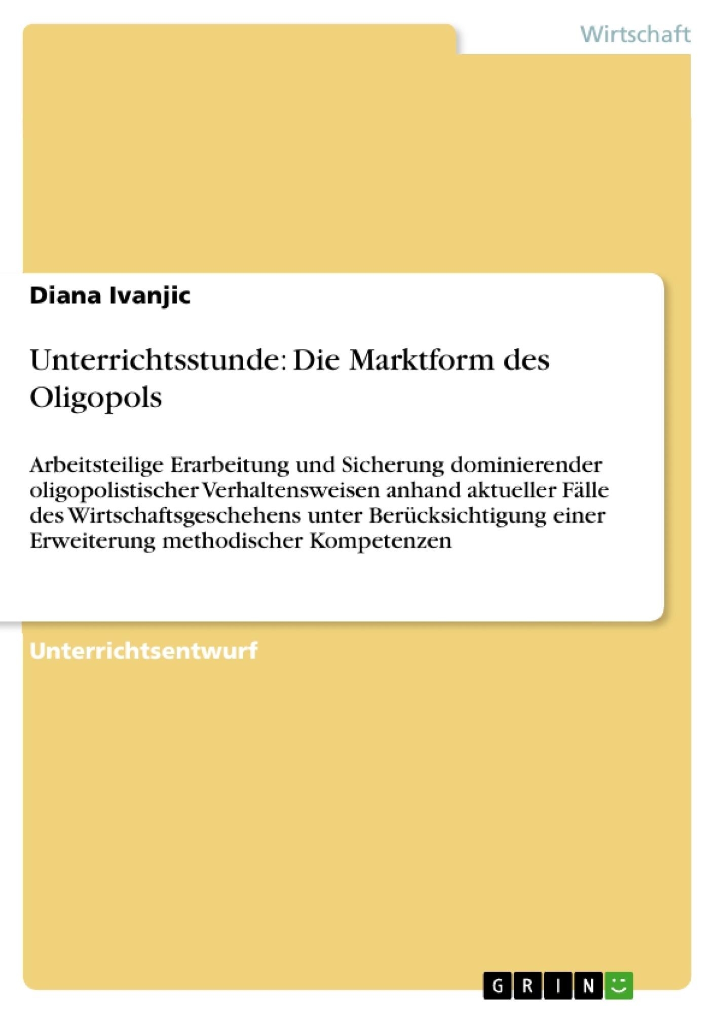 Titel: Unterrichtsstunde: Die Marktform des Oligopols