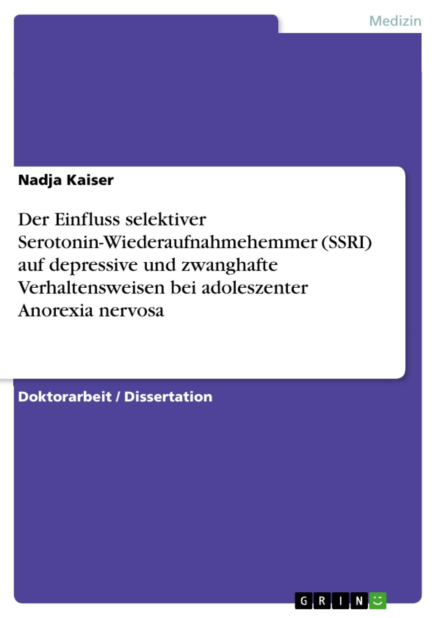 Titel: Der Einfluss selektiver Serotonin-Wiederaufnahmehemmer (SSRI) auf depressive und zwanghafte Verhaltensweisen bei adoleszenter Anorexia nervosa