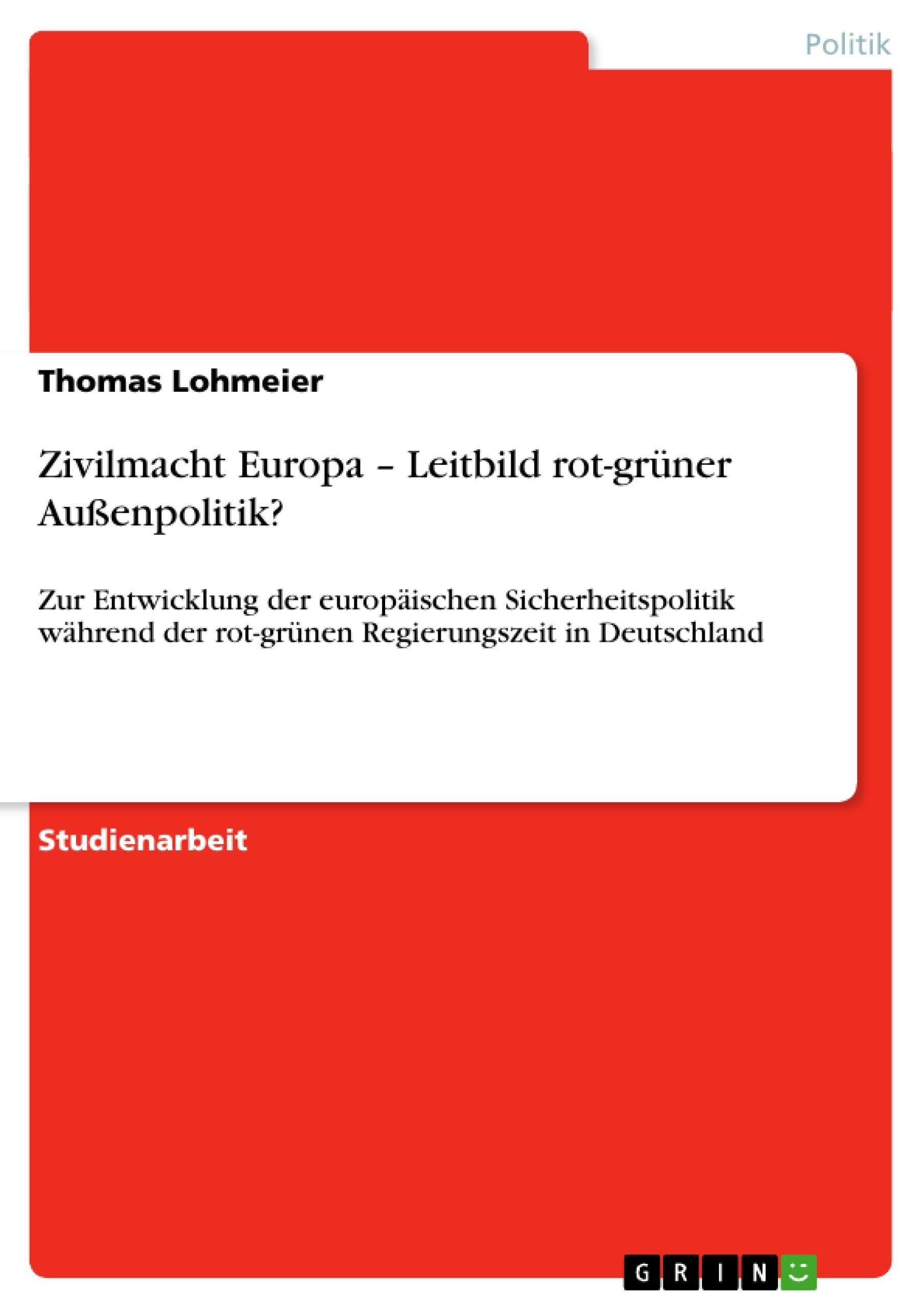 Titel: Zivilmacht Europa – Leitbild rot-grüner Außenpolitik?