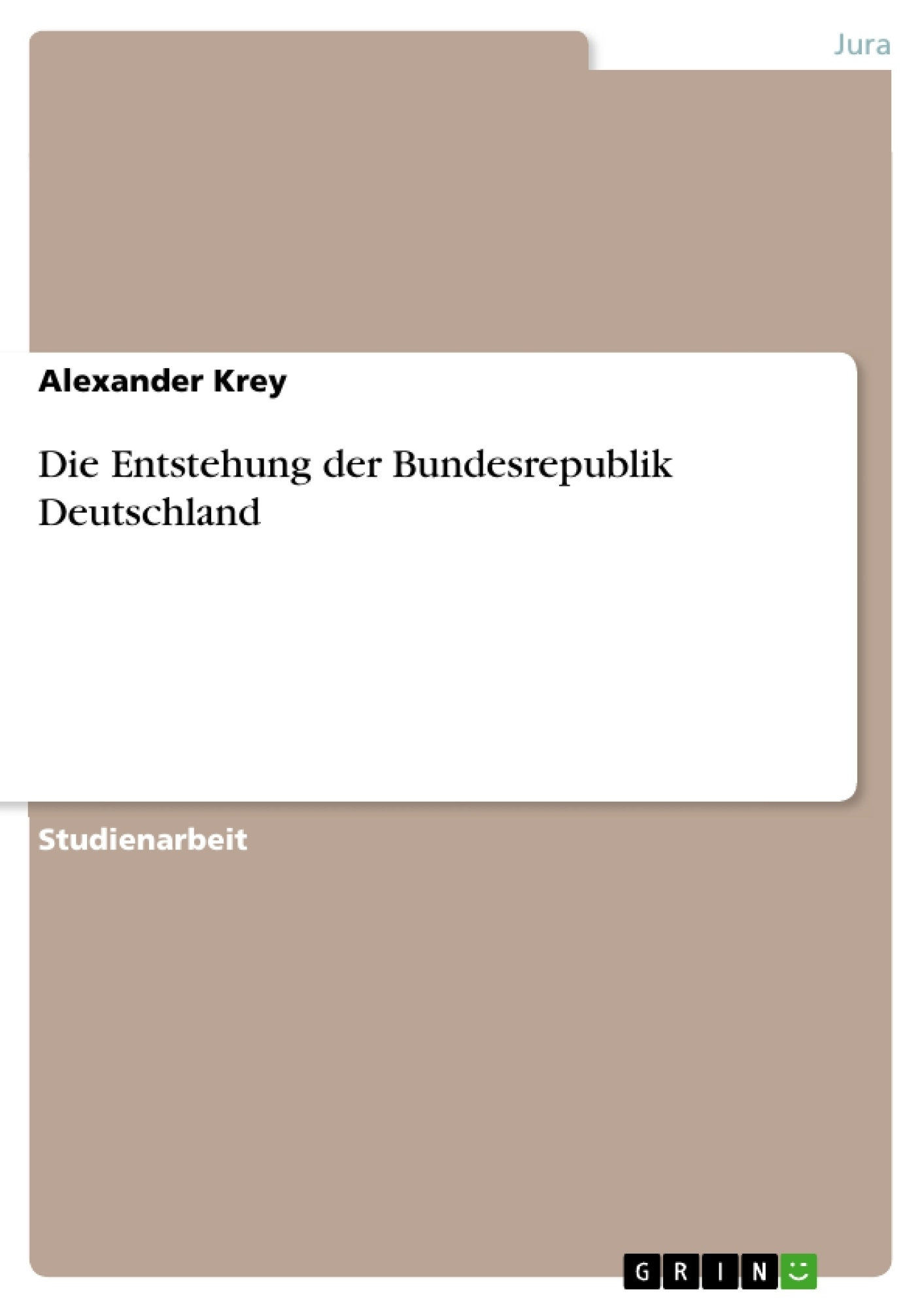 Titel: Die Entstehung der Bundesrepublik Deutschland