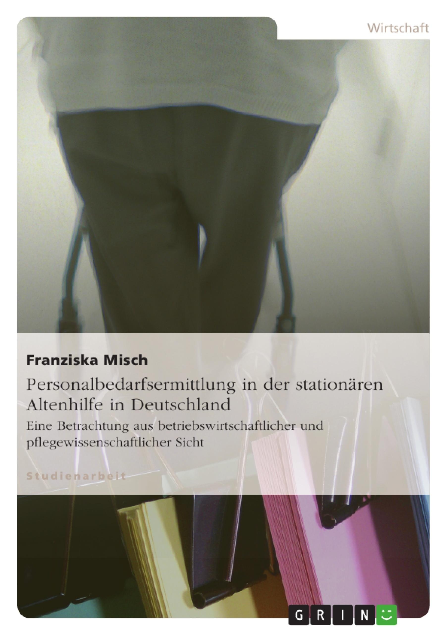 Titel: Personalbedarfsermittlung in der stationären Altenhilfe in Deutschland