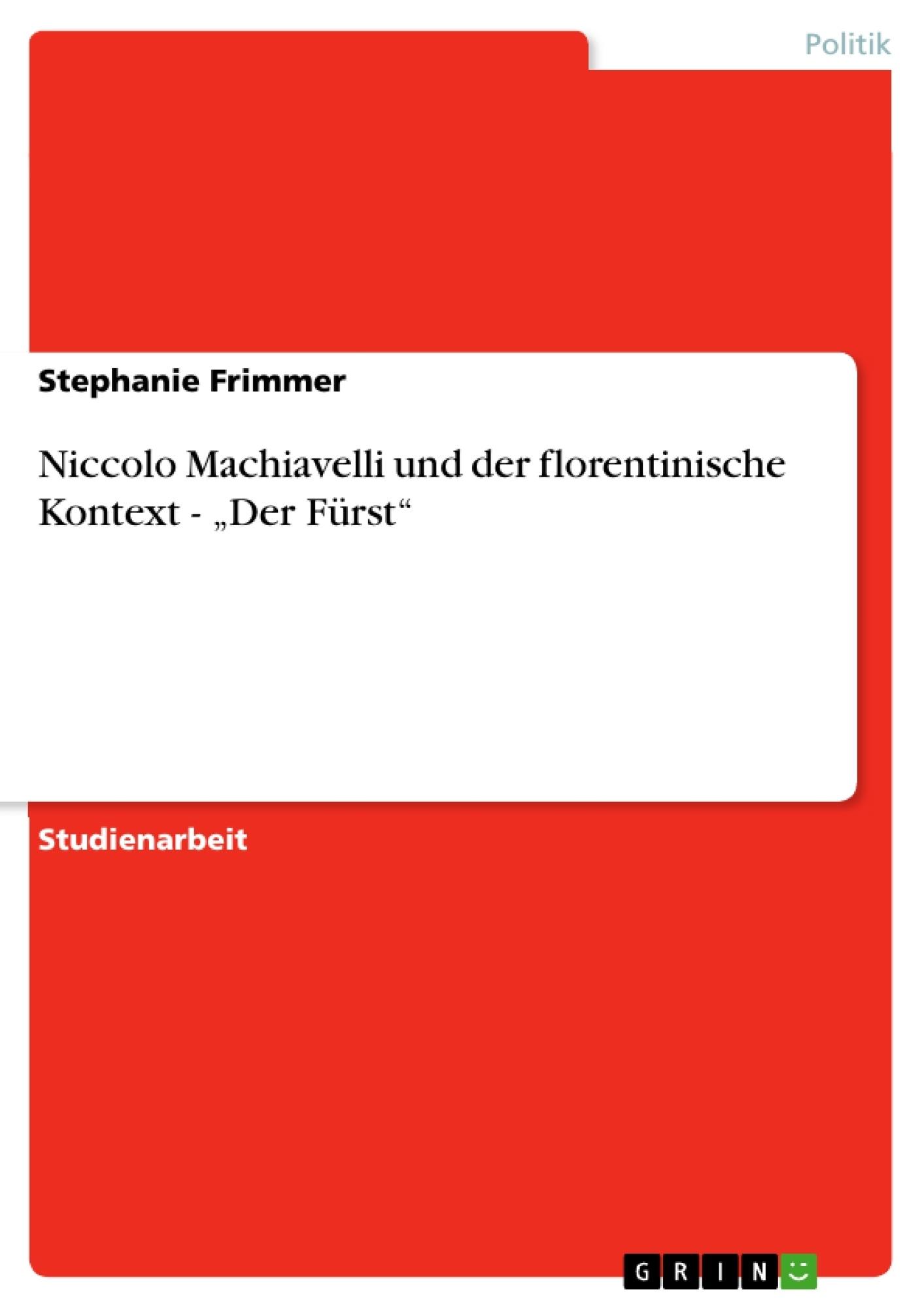 """Titel: Niccolo Machiavelli und der florentinische Kontext - """"Der Fürst"""""""