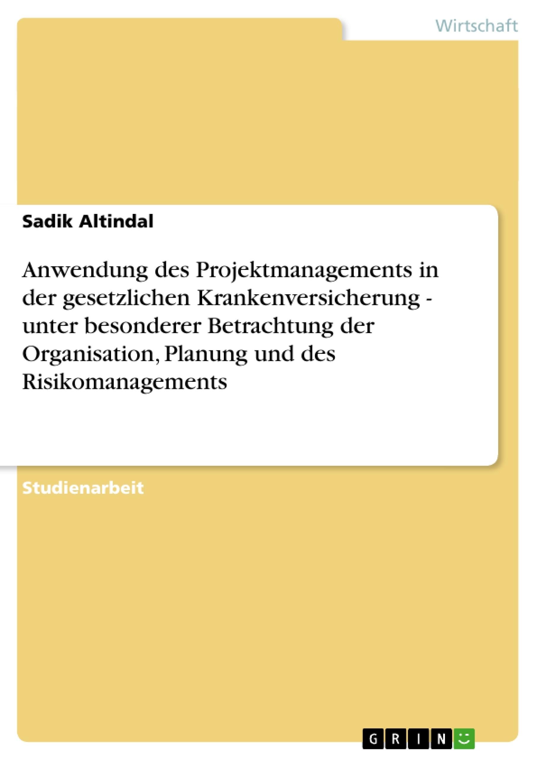 Titel: Anwendung des Projektmanagements in der gesetzlichen Krankenversicherung - unter besonderer Betrachtung der Organisation, Planung und des Risikomanagements