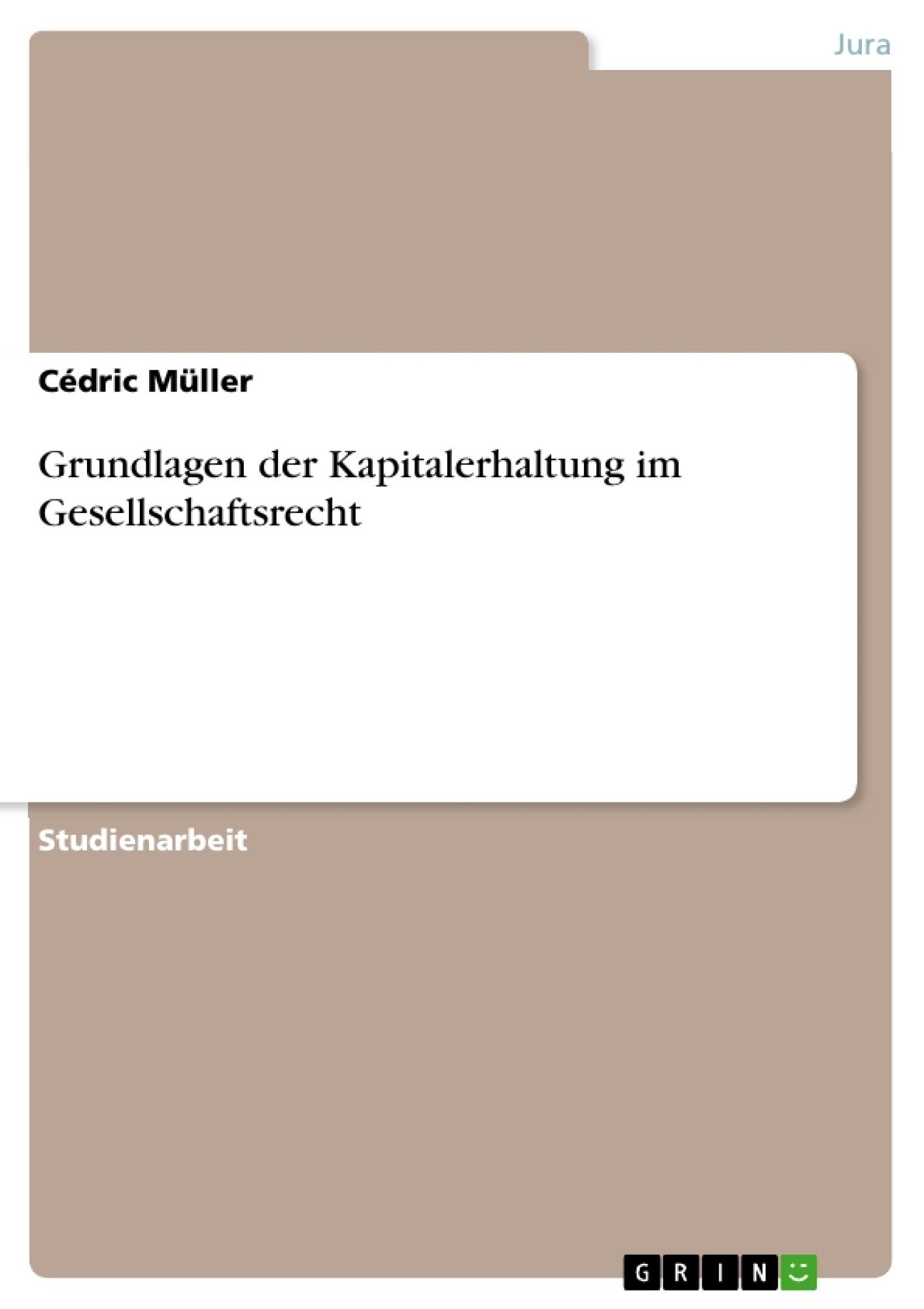 Titel: Grundlagen der Kapitalerhaltung im Gesellschaftsrecht
