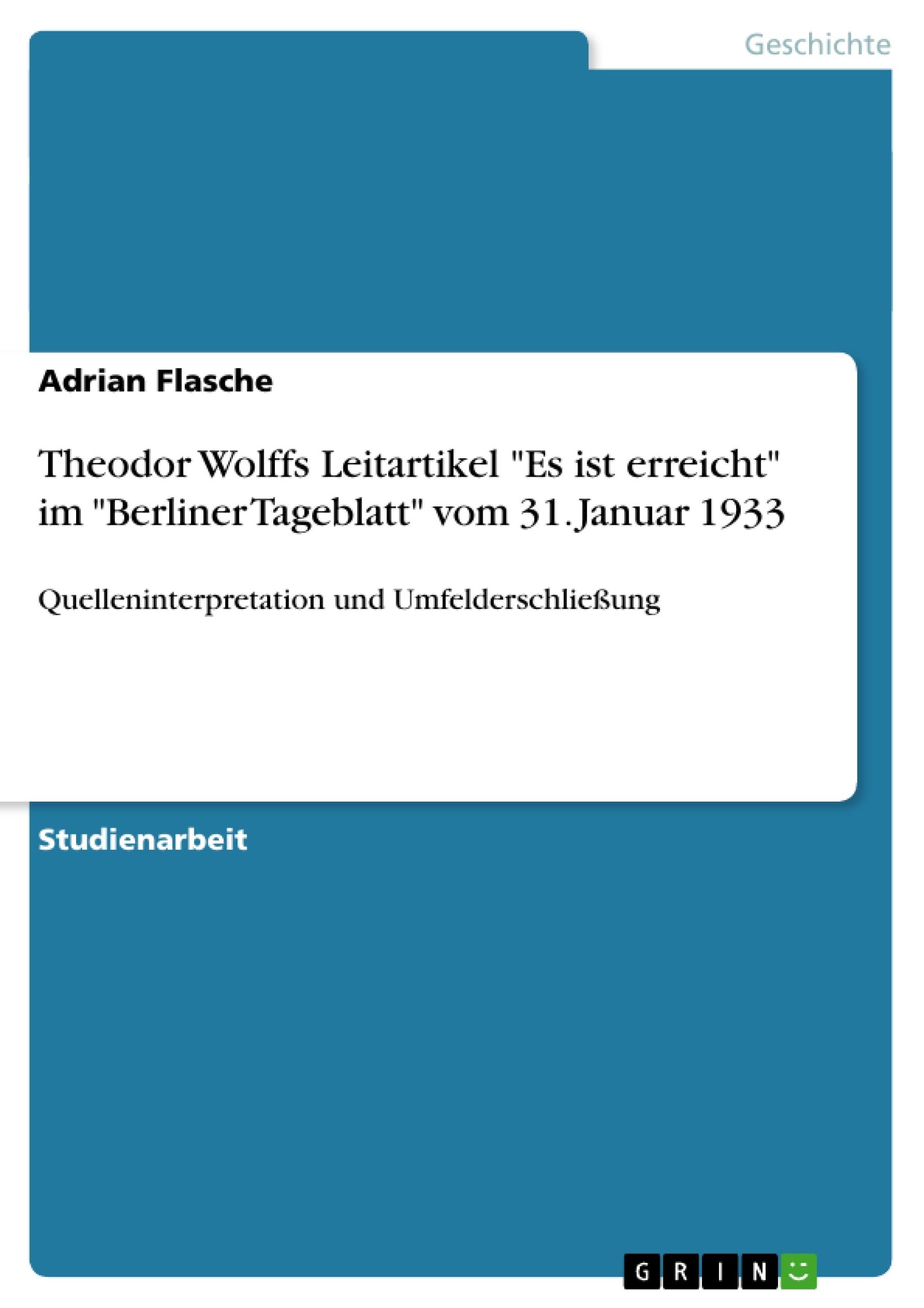 """Titel: Theodor Wolffs Leitartikel """"Es ist erreicht"""" im """"Berliner Tageblatt"""" vom  31. Januar 1933"""