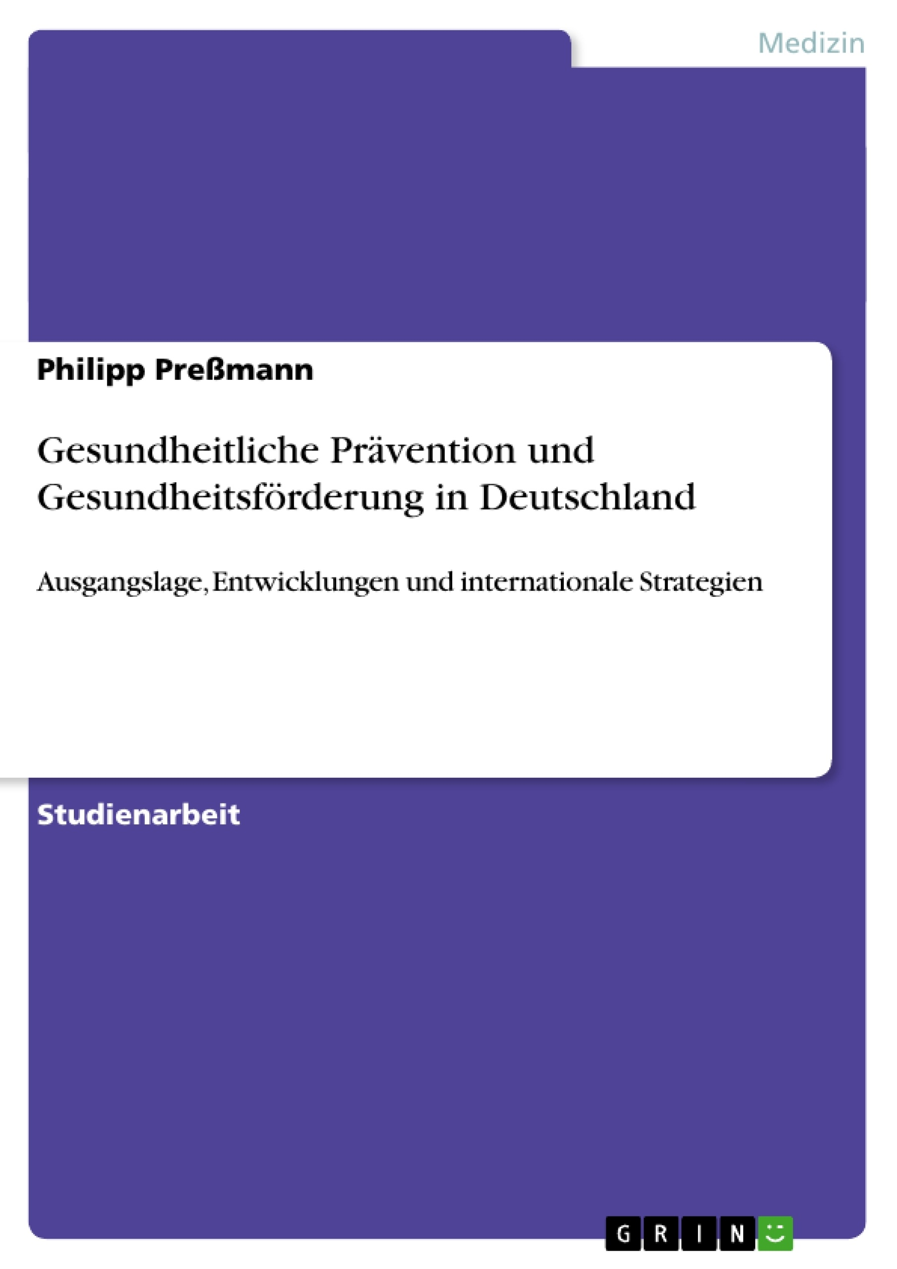 Titel: Gesundheitliche Prävention und Gesundheitsförderung in Deutschland