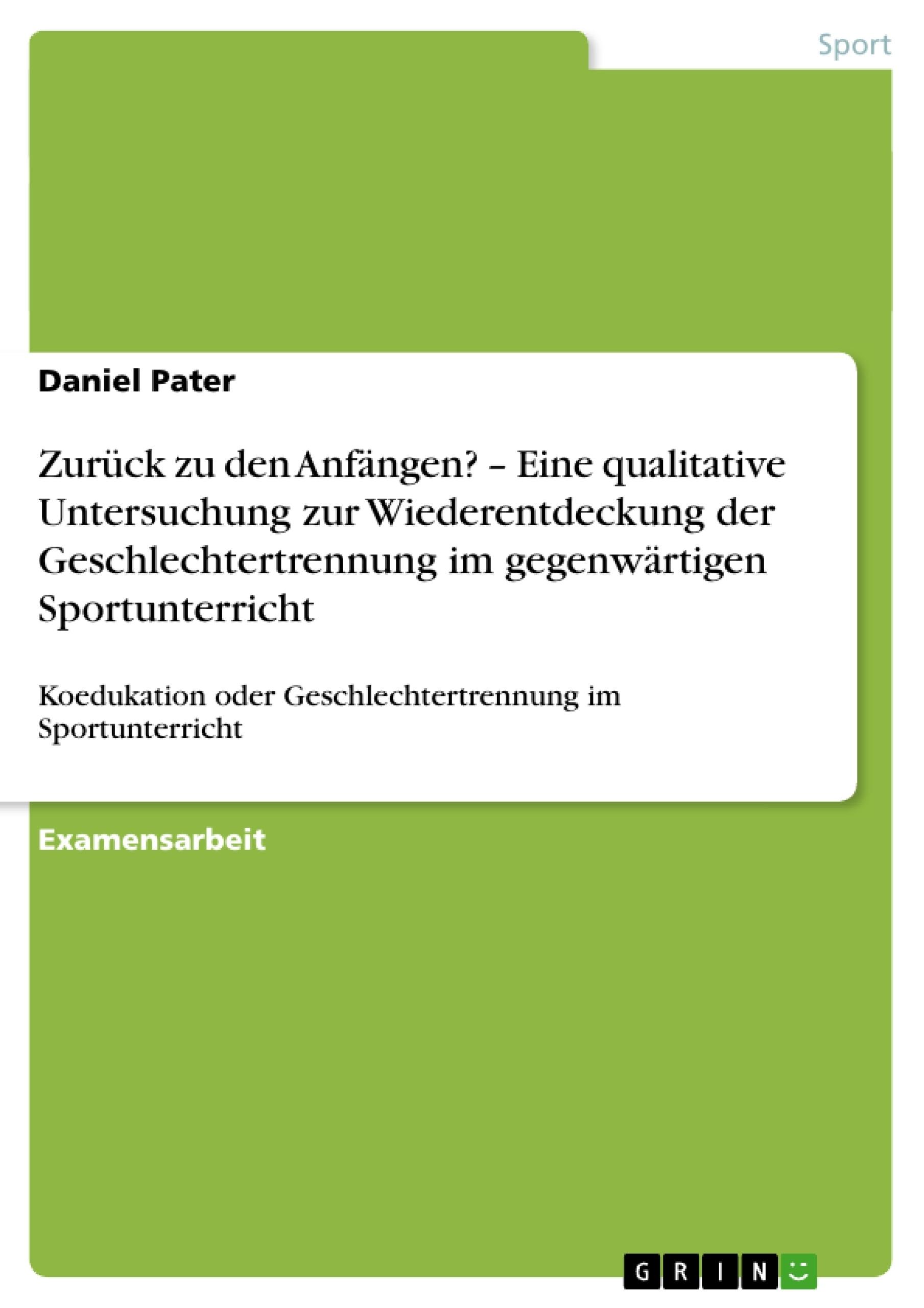 Titel: Zurück zu den Anfängen? –  Eine qualitative Untersuchung zur Wiederentdeckung der Geschlechtertrennung im gegenwärtigen Sportunterricht