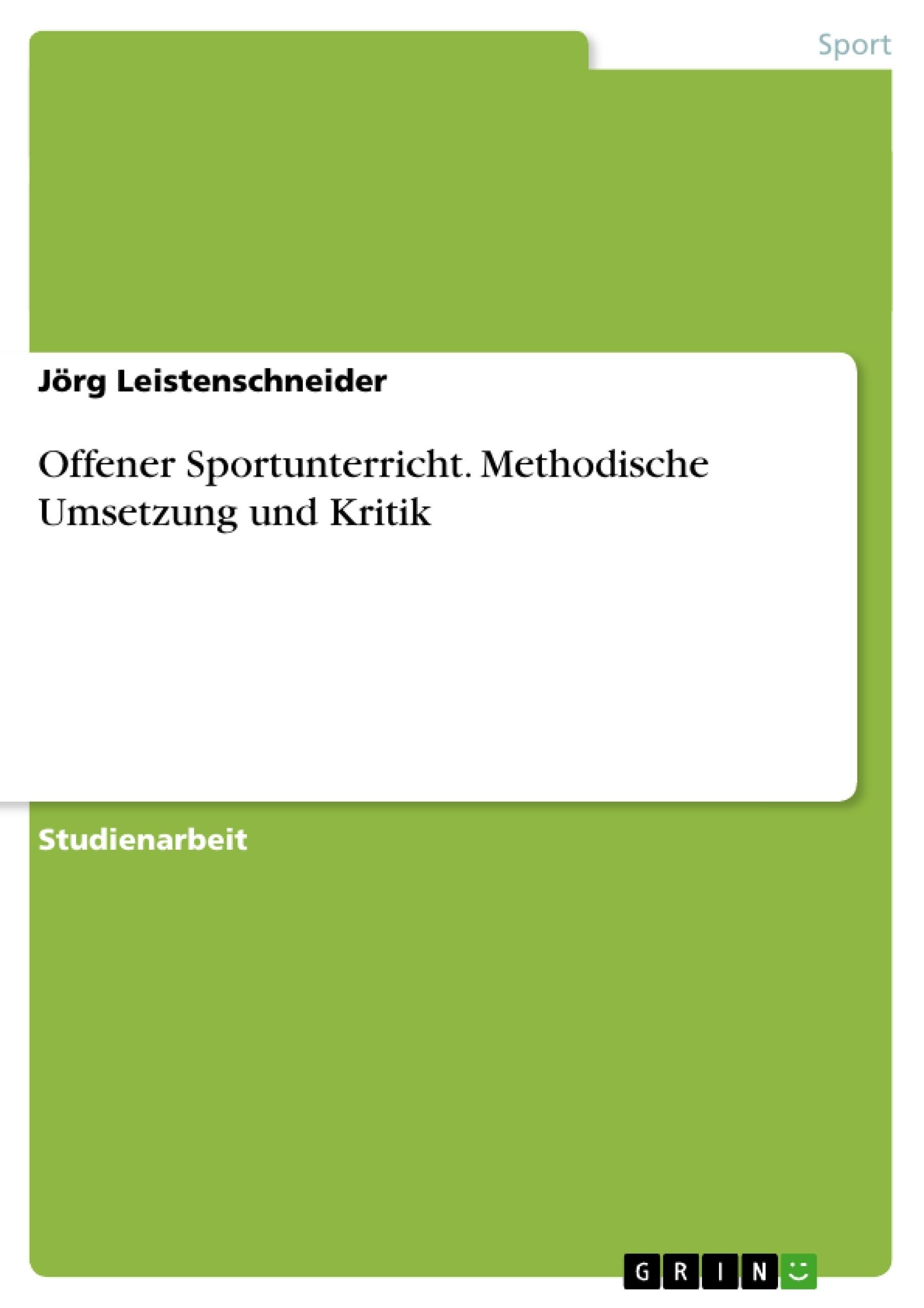Titel: Offener Sportunterricht. Methodische Umsetzung und Kritik