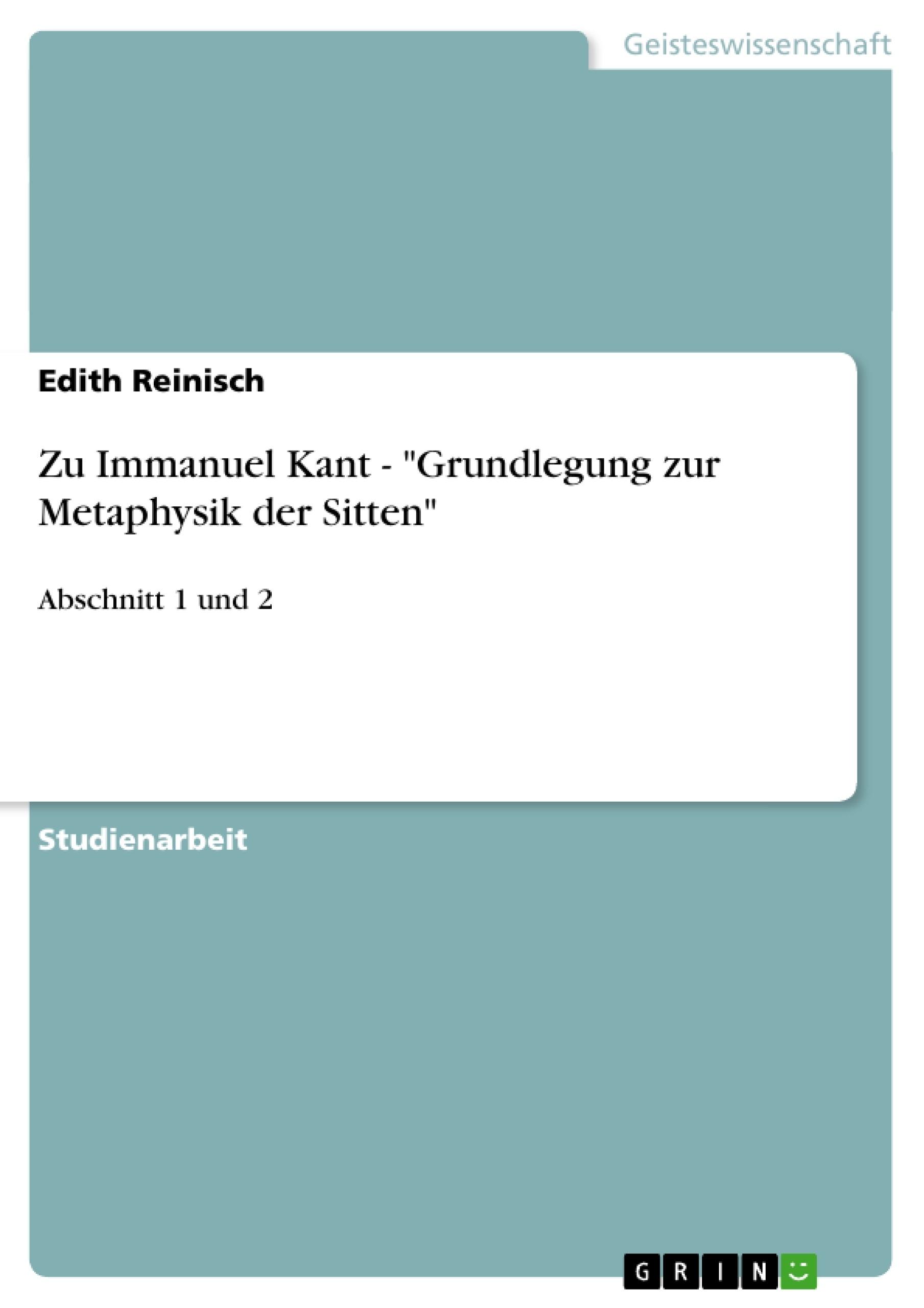 """Titel: Zu Immanuel Kant - """"Grundlegung zur Metaphysik der Sitten"""""""