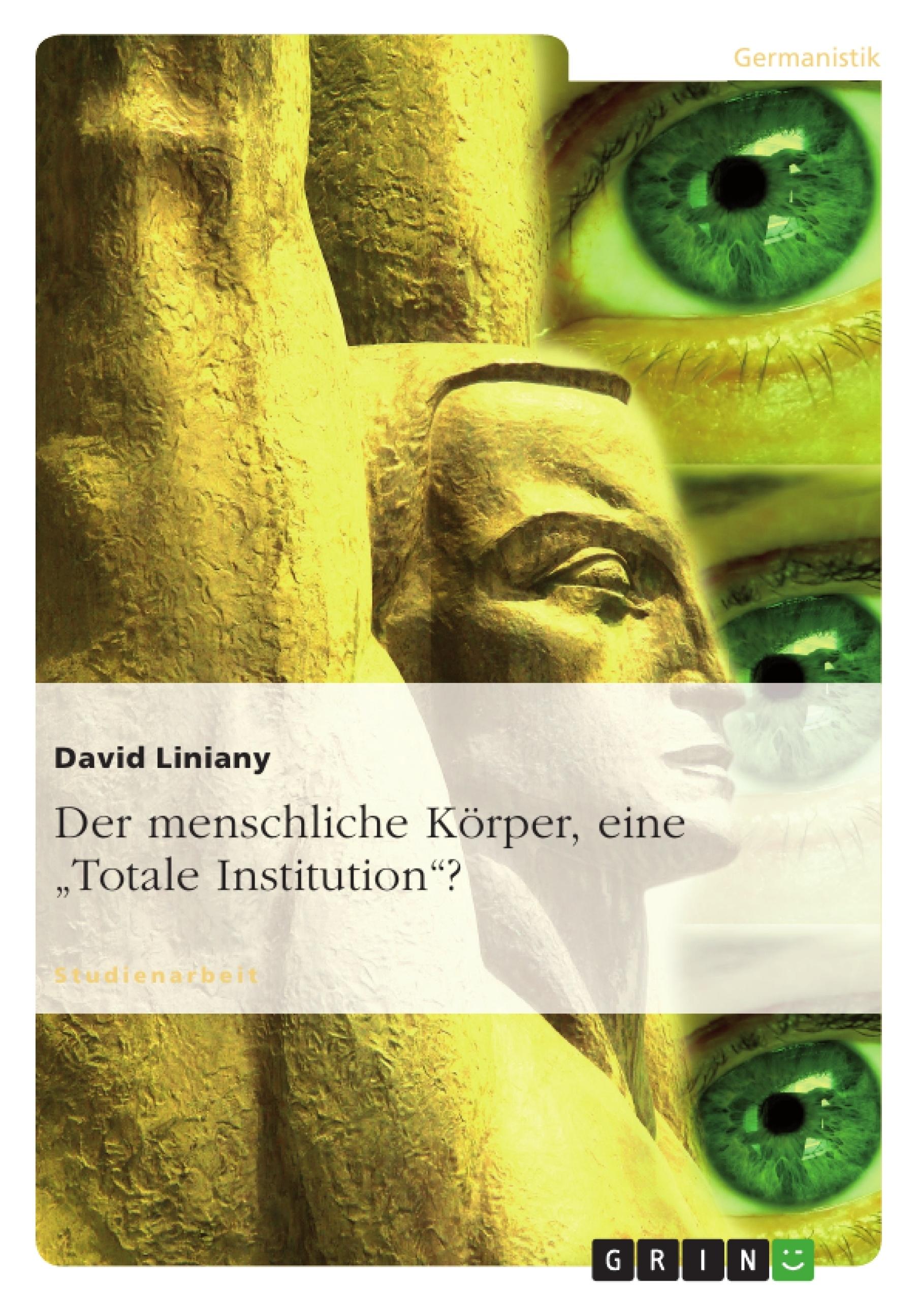 """Titel: Der menschliche Körper, eine """"Totale Institution""""?"""