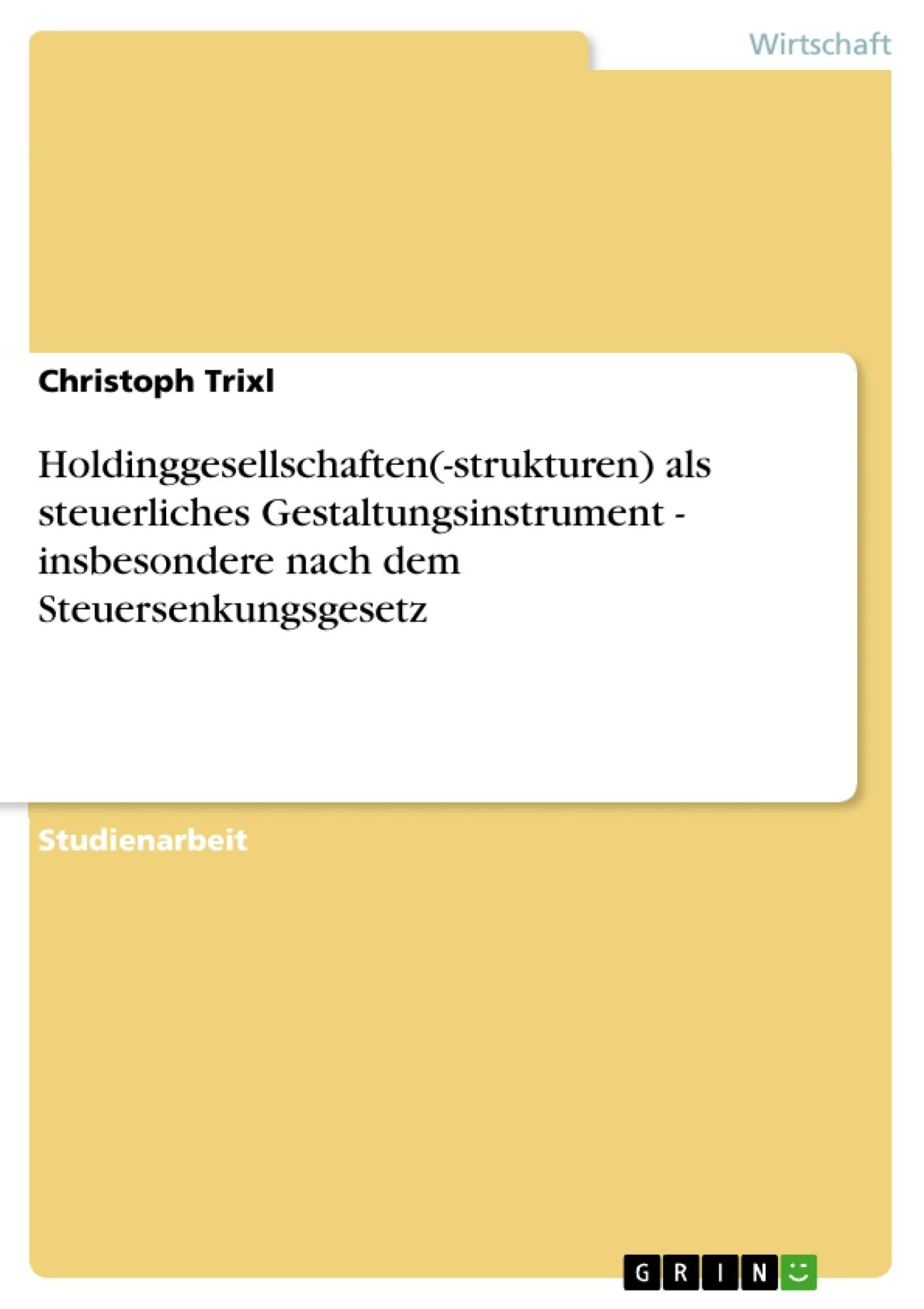 Titel: Holdinggesellschaften(-strukturen) als steuerliches Gestaltungsinstrument - insbesondere nach dem Steuersenkungsgesetz
