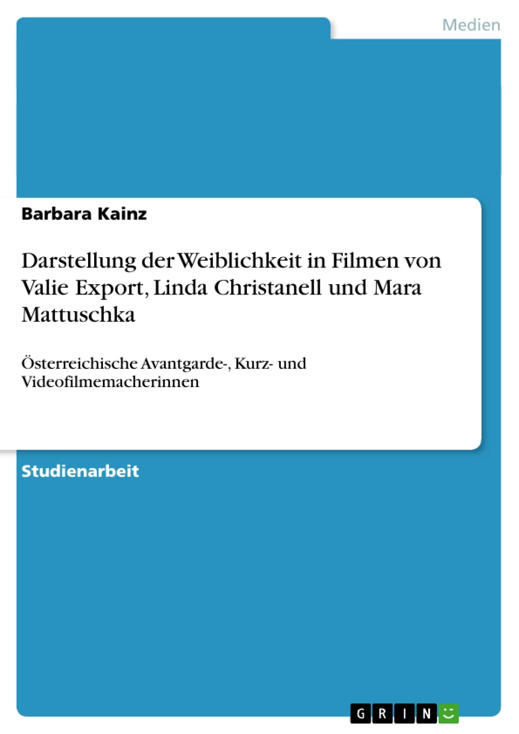 Titel: Darstellung der Weiblichkeit in Filmen von Valie Export, Linda Christanell und Mara Mattuschka