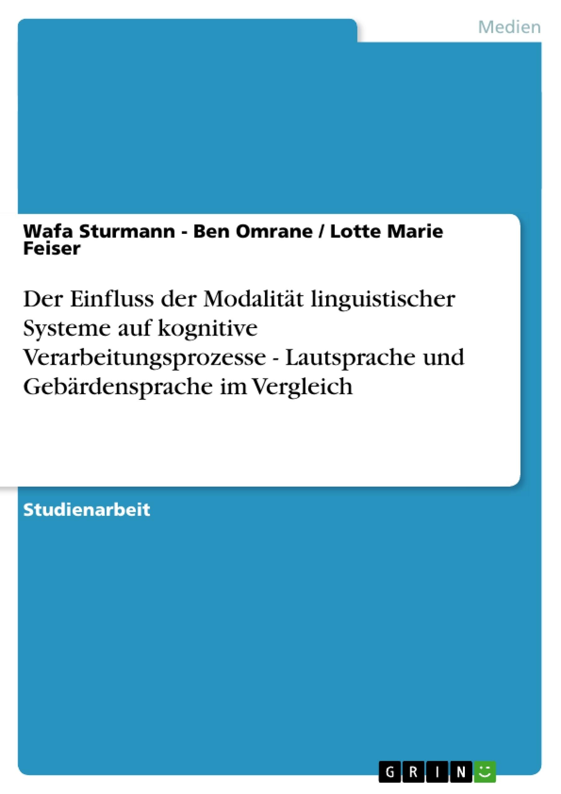 Titel: Der Einfluss der Modalität linguistischer Systeme auf kognitive  Verarbeitungsprozesse  - Lautsprache und Gebärdensprache im Vergleich