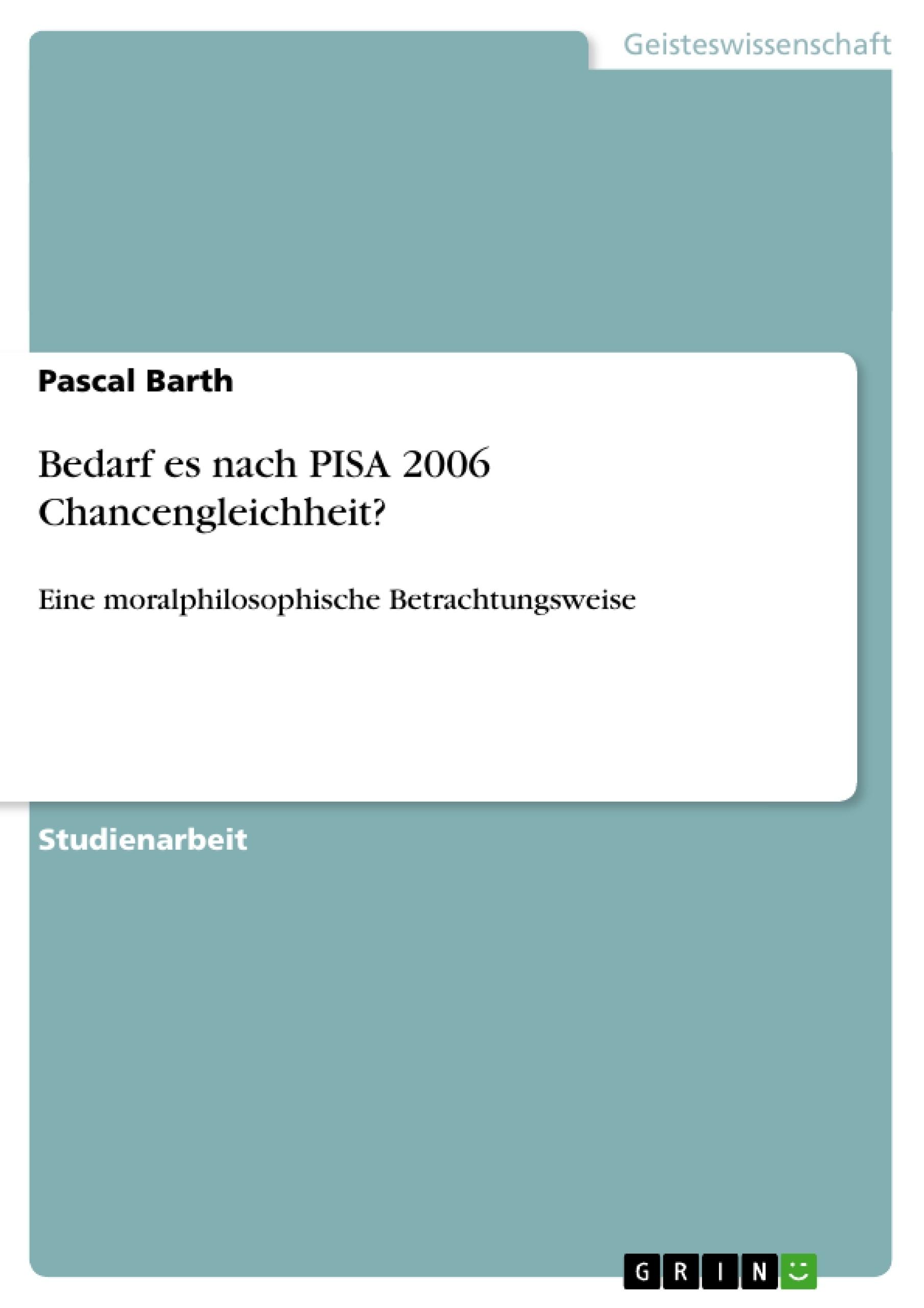 Titel: Bedarf es nach PISA 2006 Chancengleichheit?