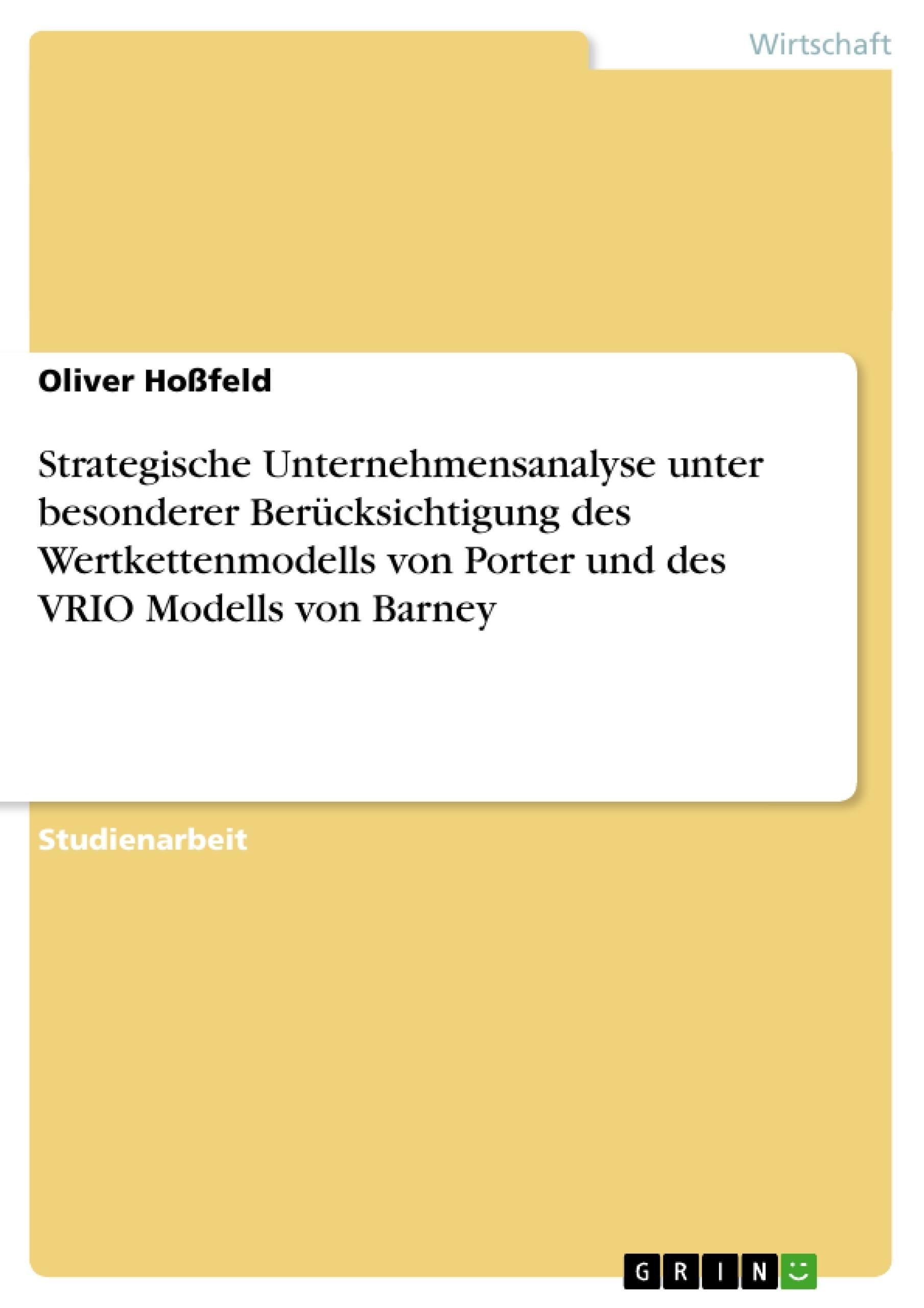 Titel: Strategische Unternehmensanalyse unter besonderer Berücksichtigung des Wertkettenmodells von Porter und des VRIO Modells von Barney
